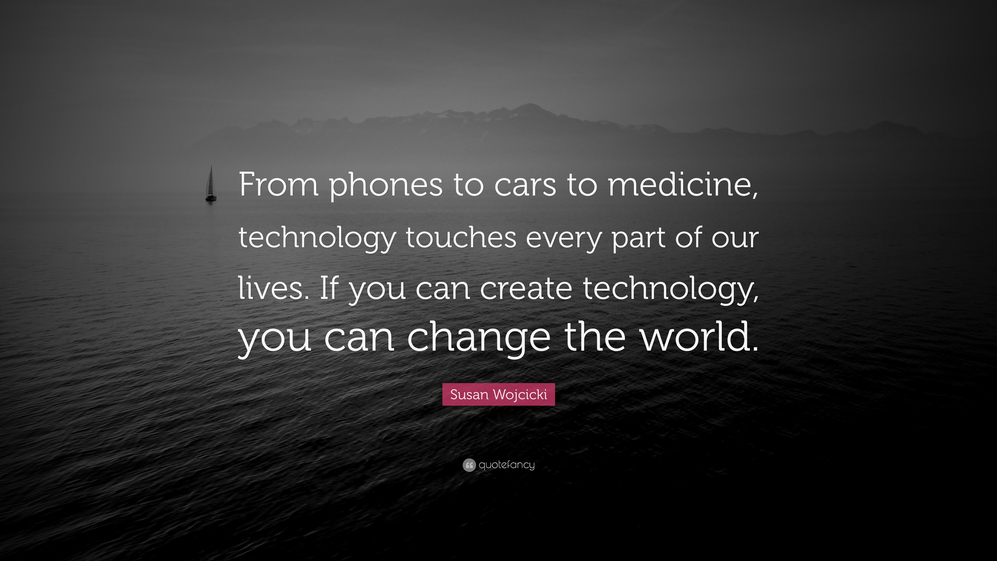 Susan Wojcicki Quote: U201cFrom Phones To Cars To Medicine, Technology Touches  Every Part