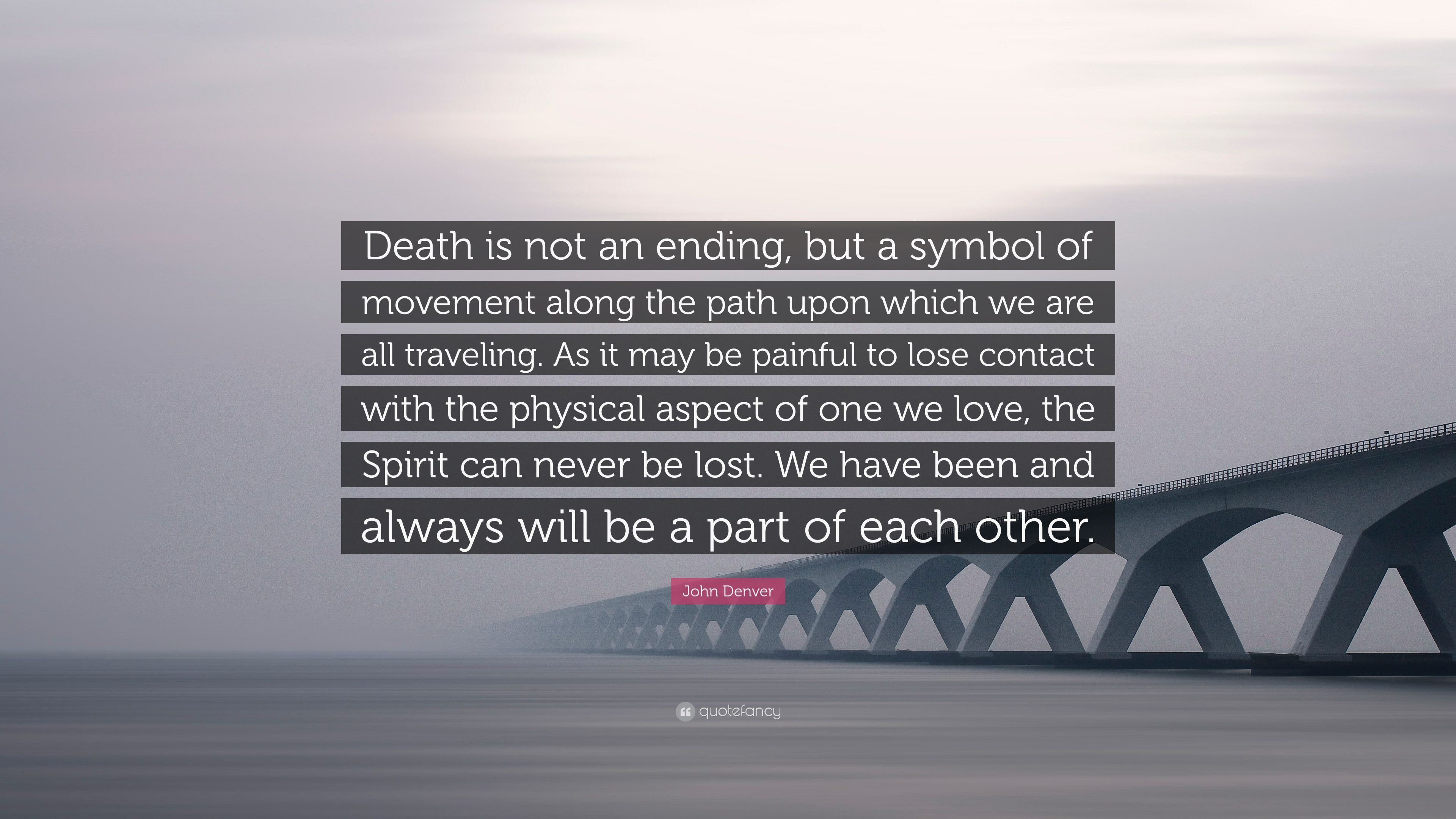 John Denver Quote Death Is Not An Ending But A Symbol Of Movement
