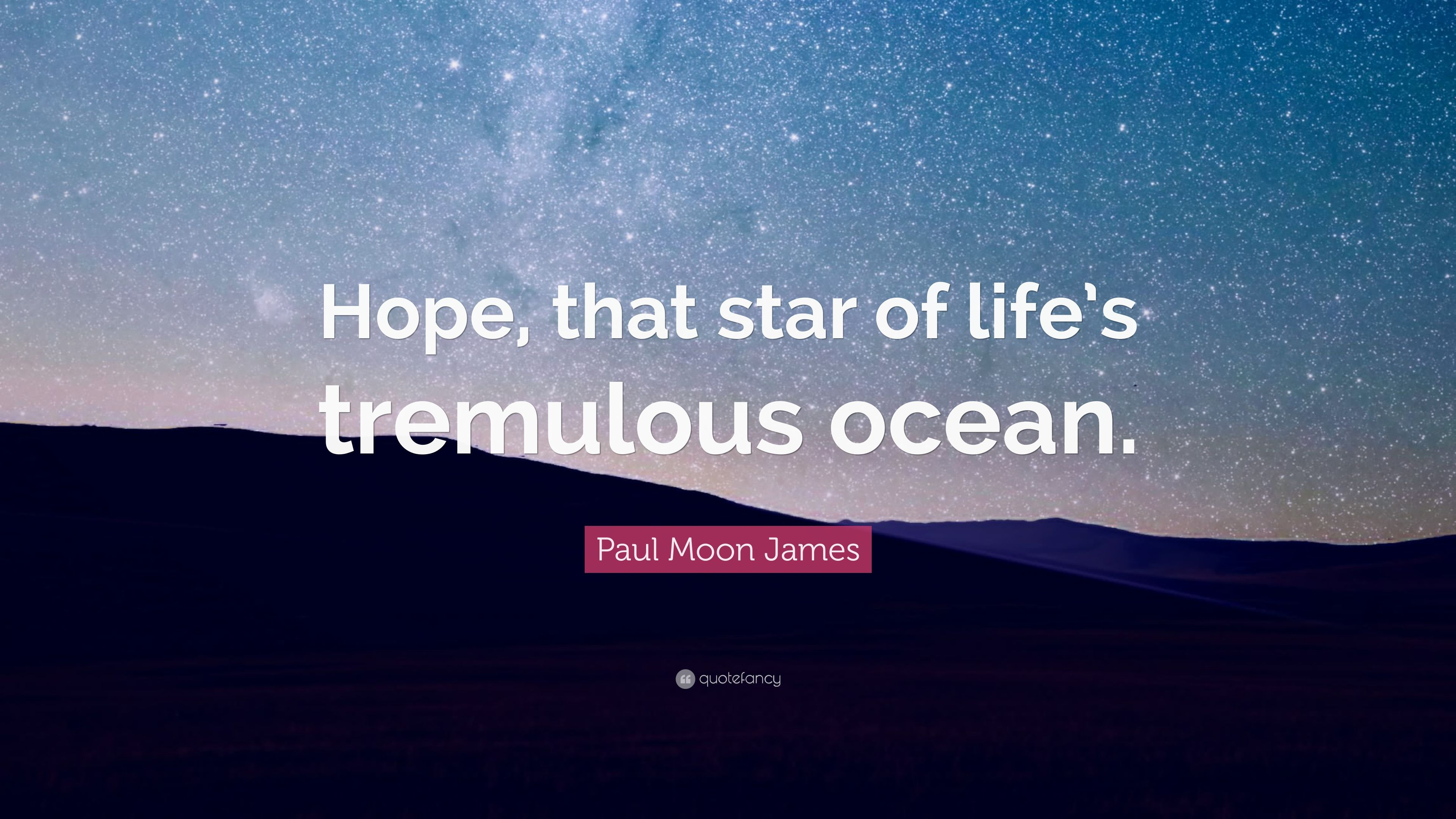 "Paul Moon James Quote: ""Hope, that star of life's tremulous ocean."""