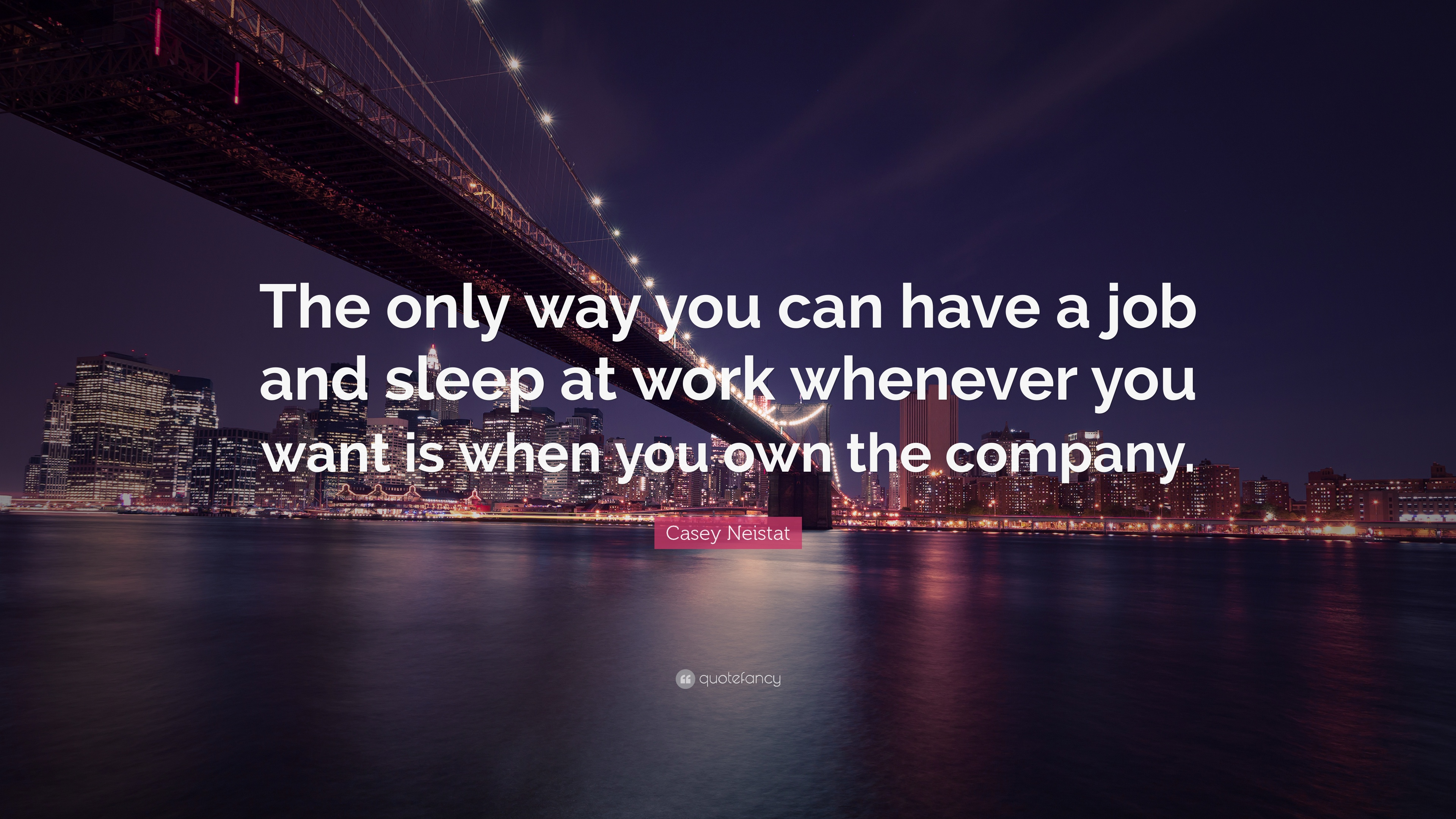 "casey neistat quote: ""the only way you can have a job and sleep at"
