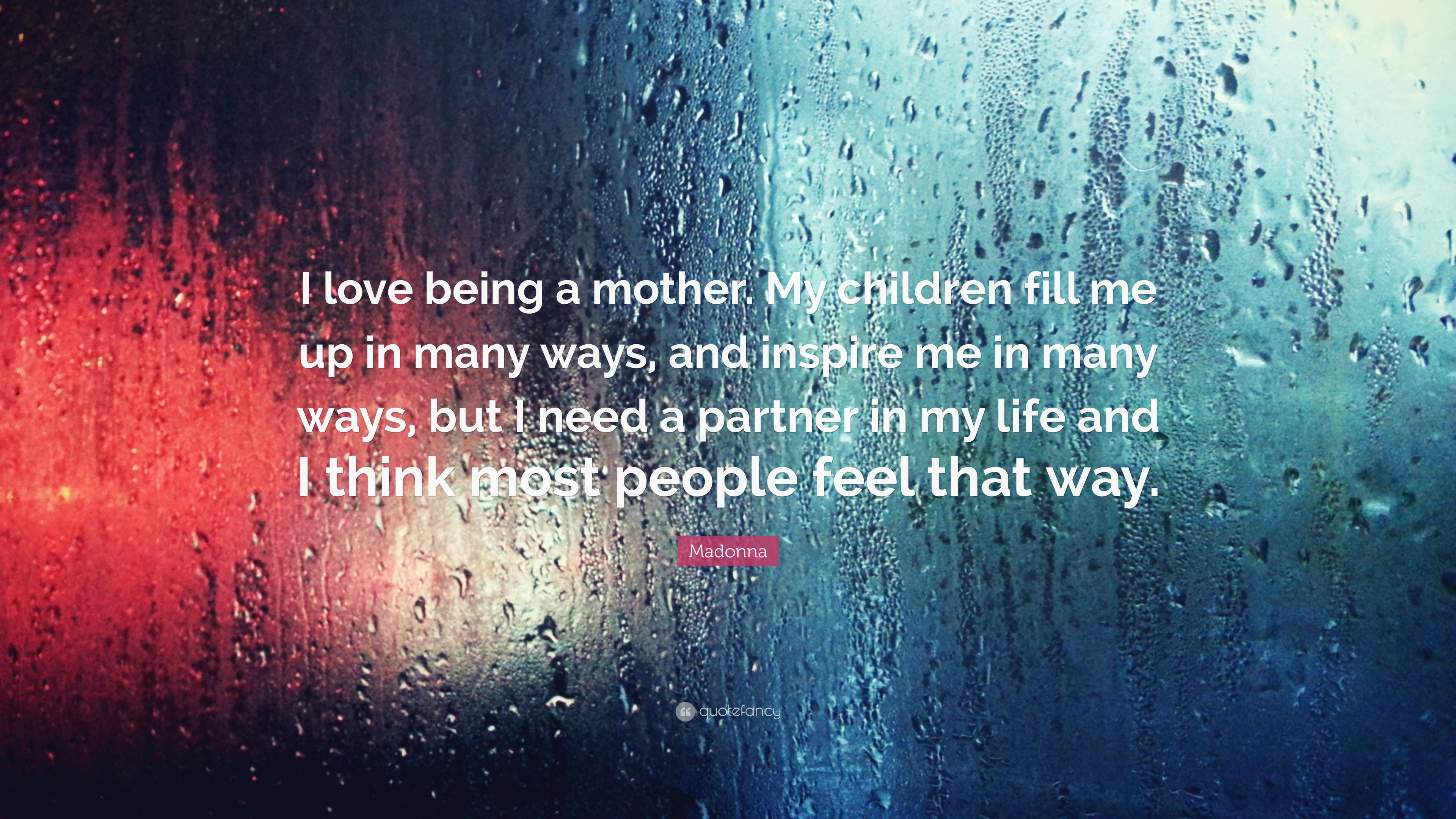 Madonna Quote: U201cI Love Being A Mother. My Children Fill Me Up In