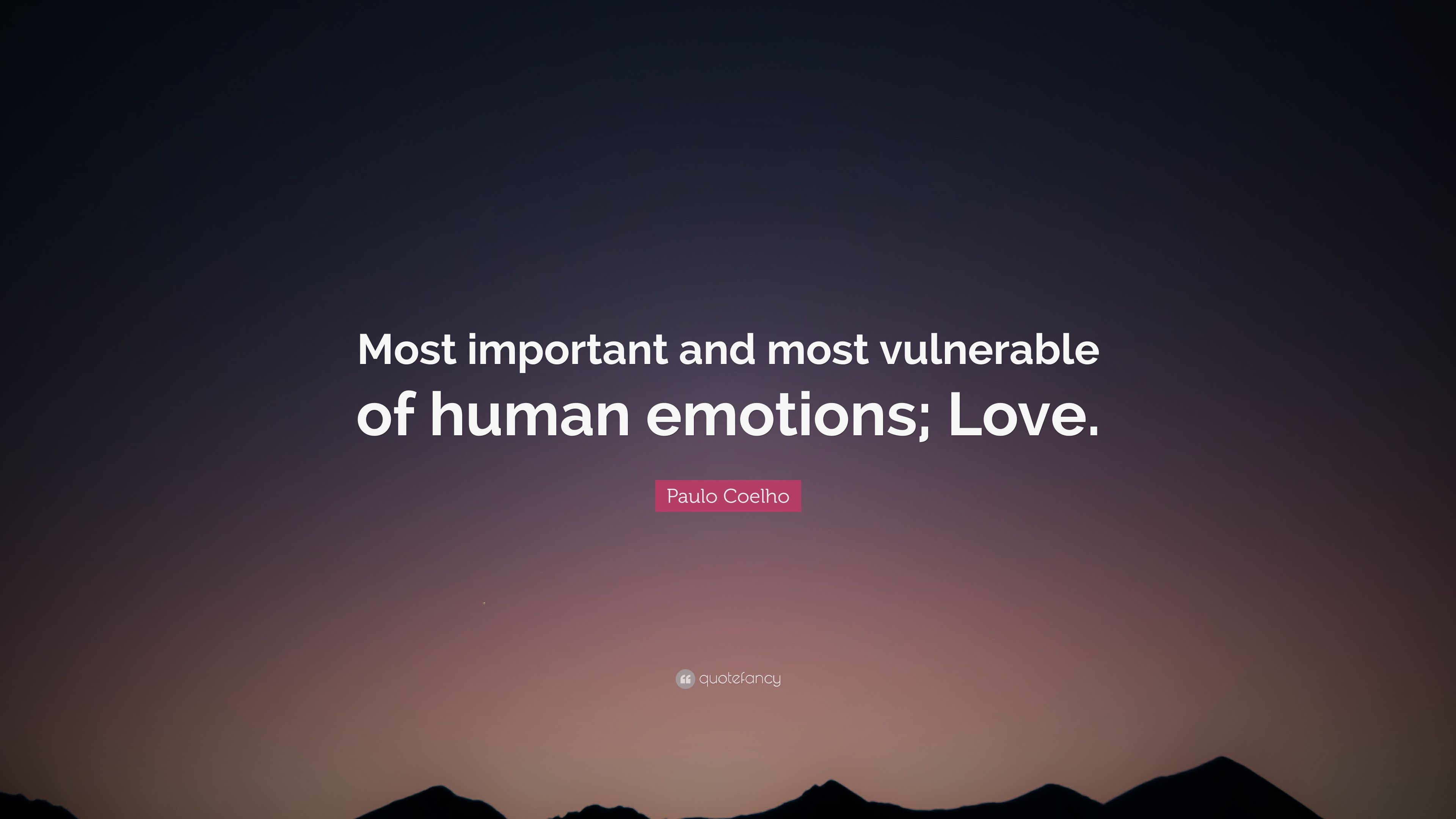 Paulo Coelho Quote Most Important And Most Vulnerable Of Human Emotions Love