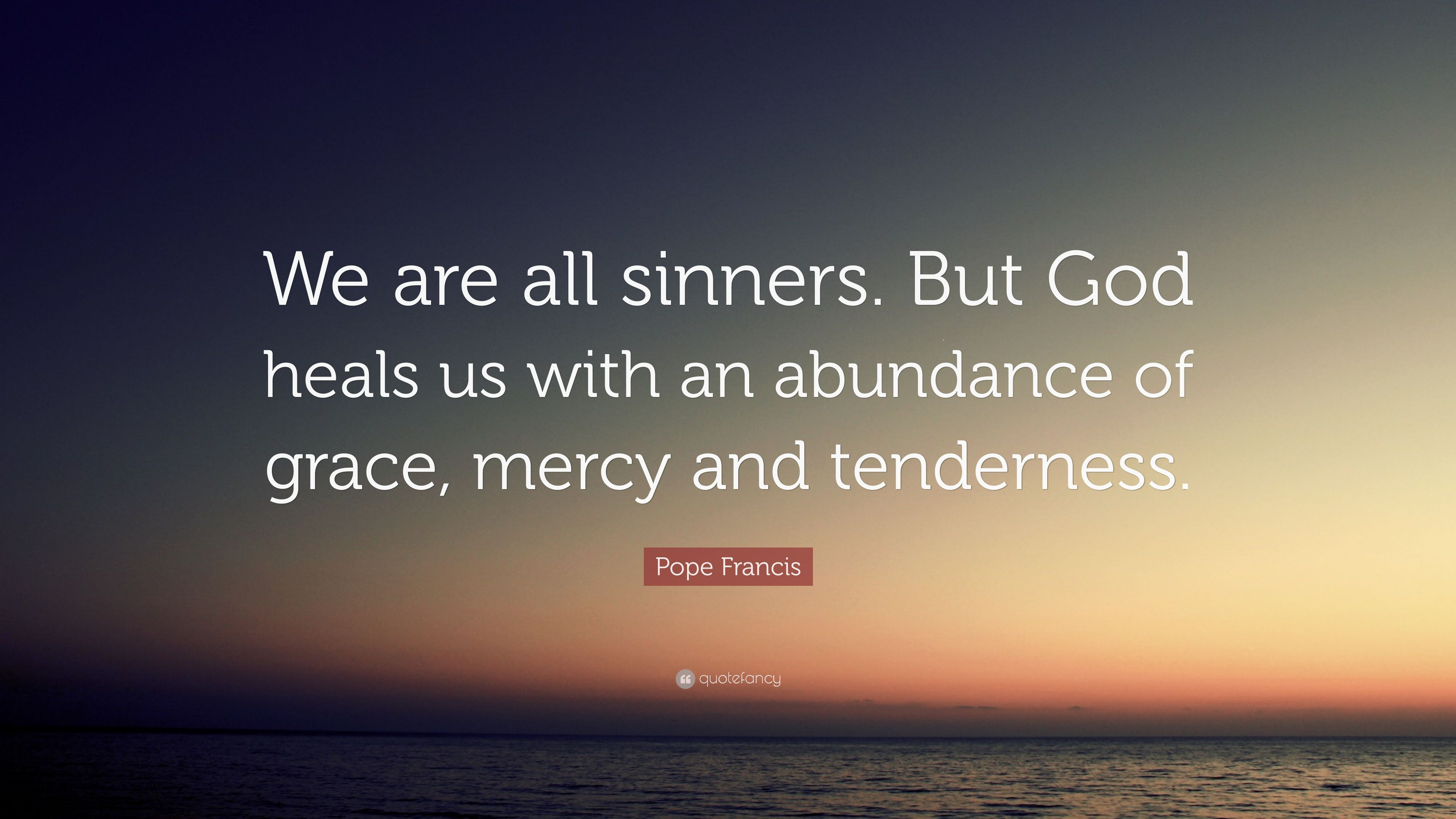 """Pope Francis Quote: """"We are all sinners. But God heals us ..."""