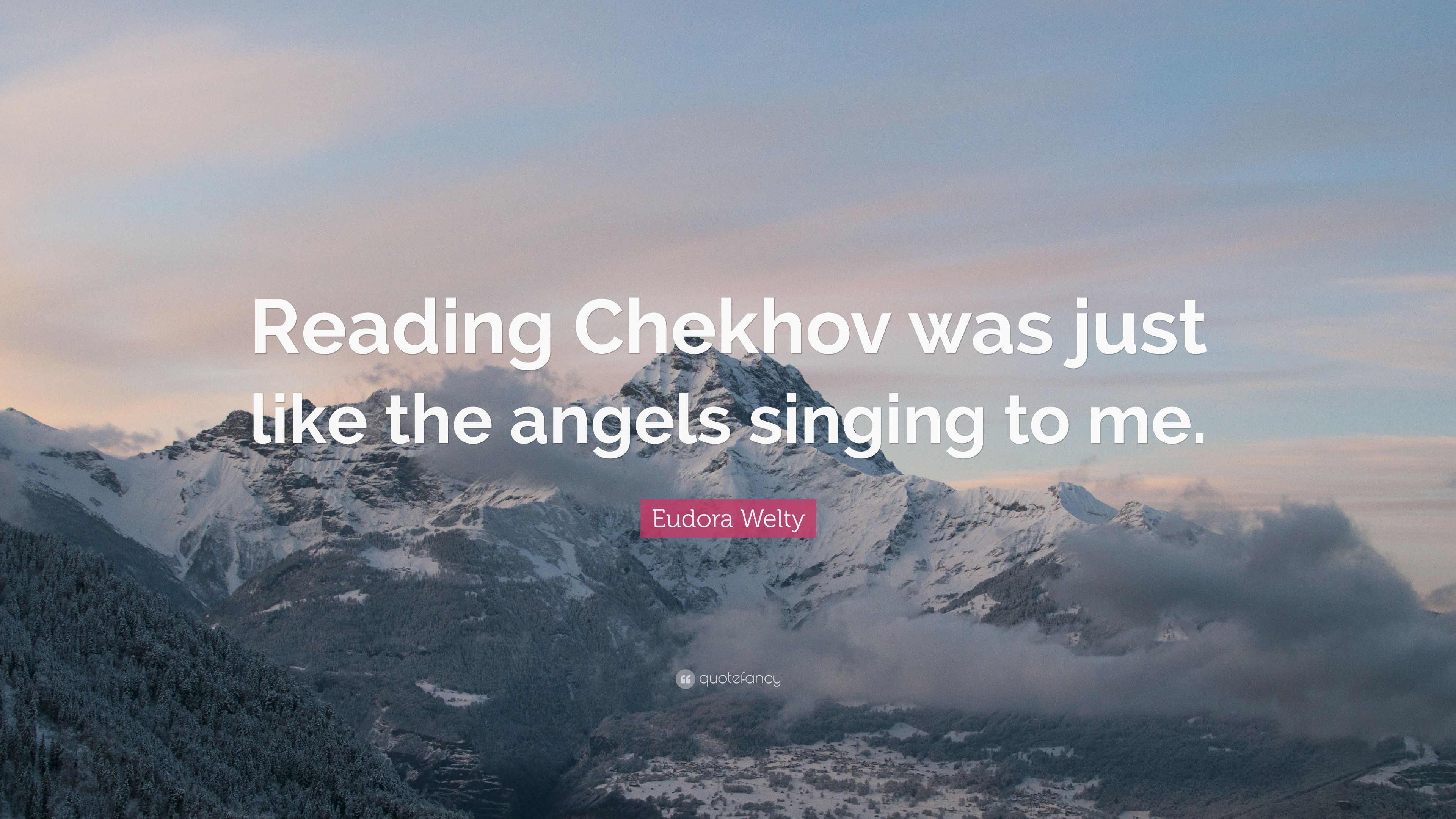 "Eudora Welty Quote: ""Reading Chekhov was just like the angels"
