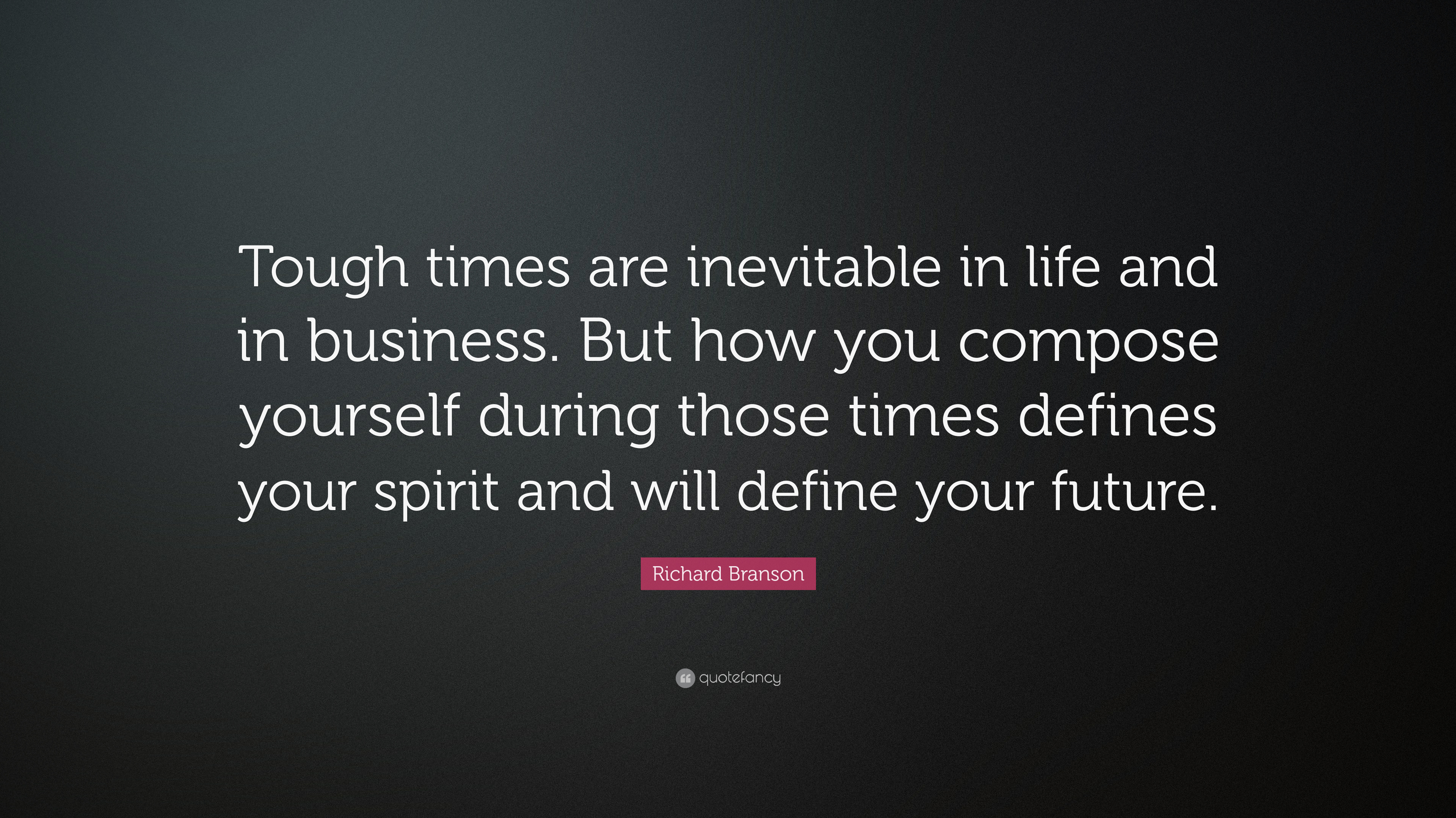"""Richard Branson Quote: """"Tough times are inevitable in life ..."""