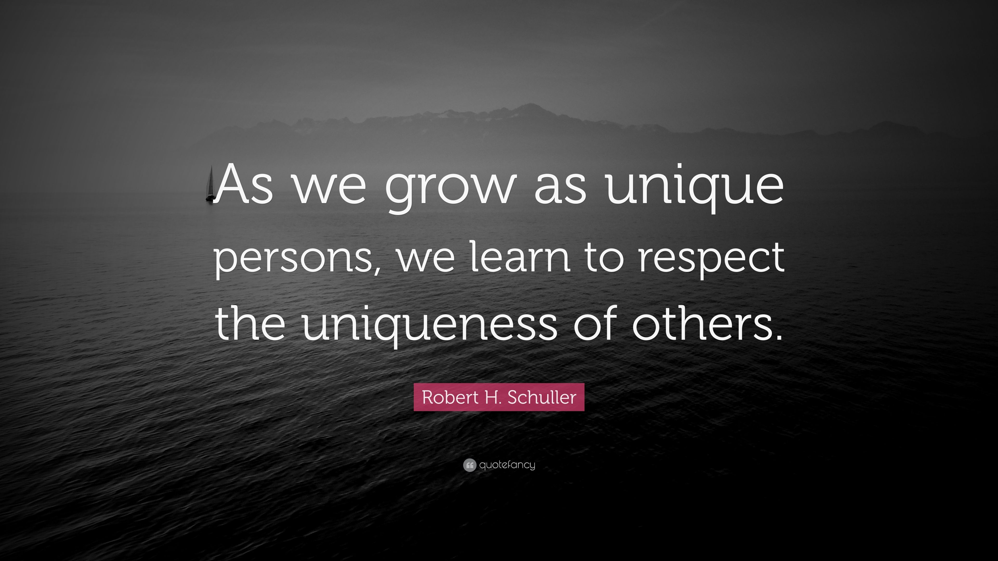 """Robert H. Schuller Quote: """"As We Grow As Unique Persons"""