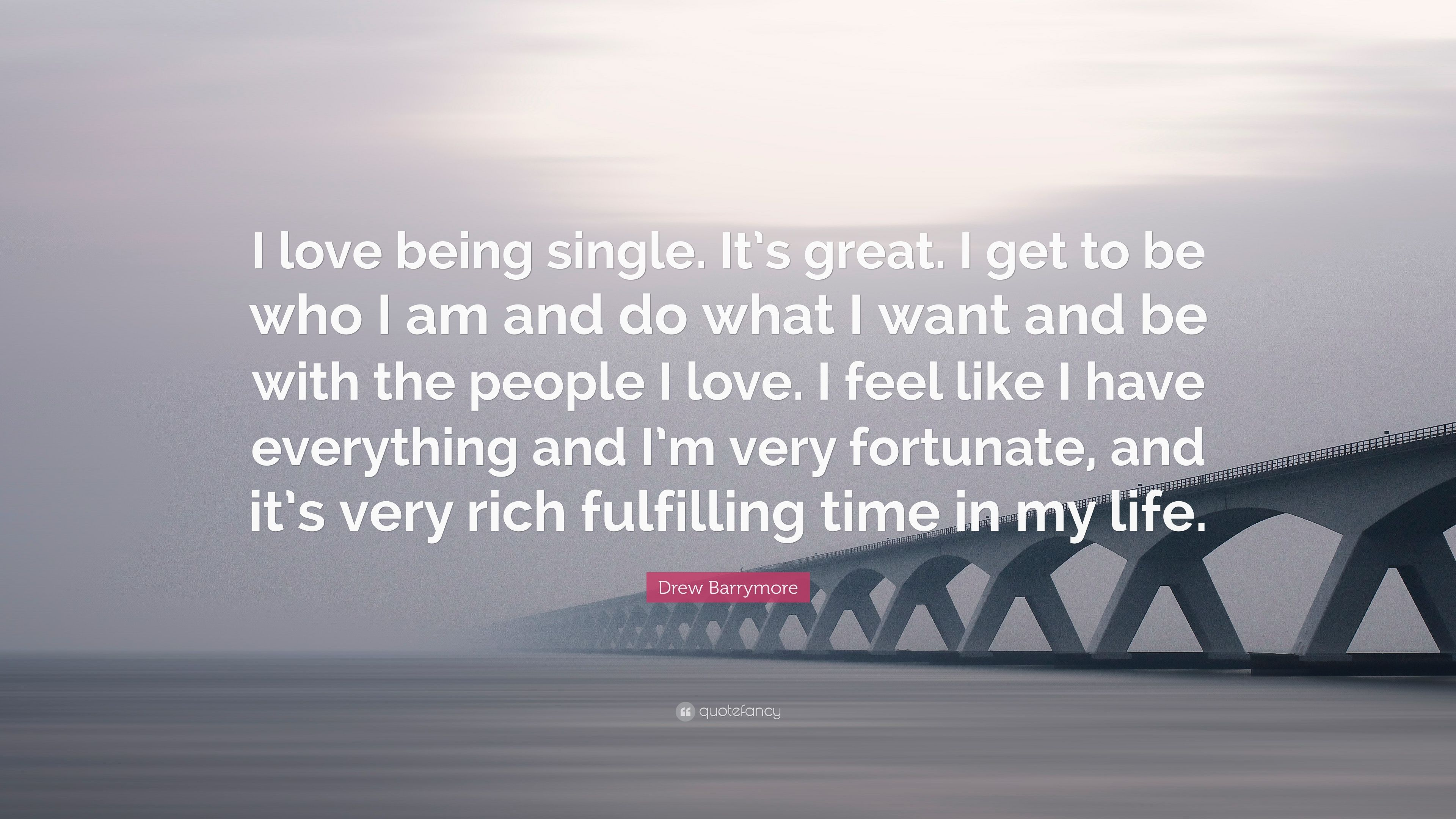 "Drew Barrymore Quote: ""I love being single  It's great  I"
