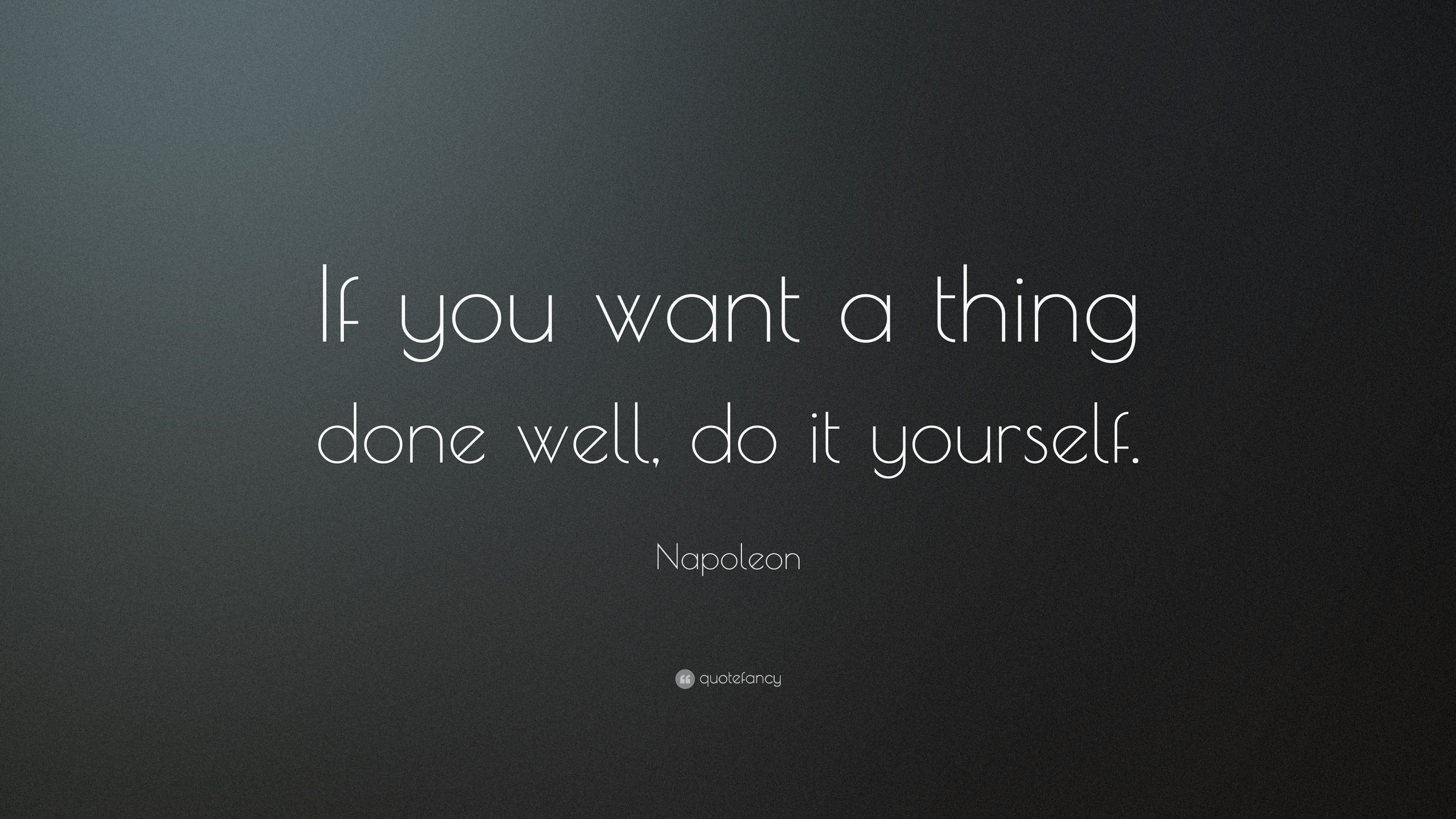 Napoleon quote if you want a thing done well do it yourself 15 napoleon quote if you want a thing done well do it yourself solutioingenieria Gallery