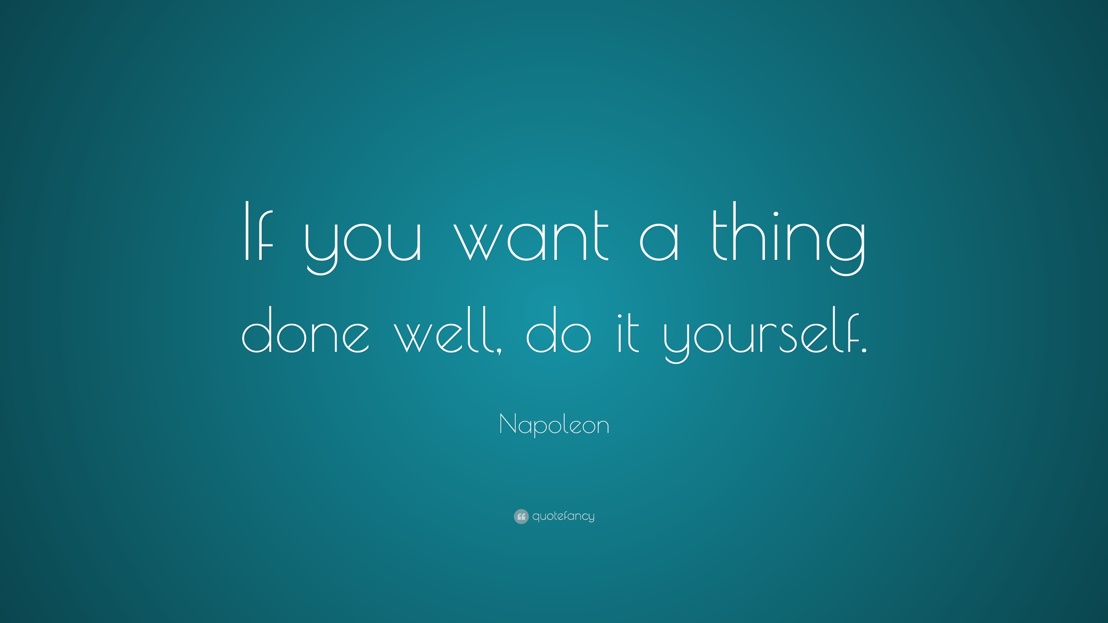 "Napoleon Quote: ""If you want a thing done well, do it yourself"