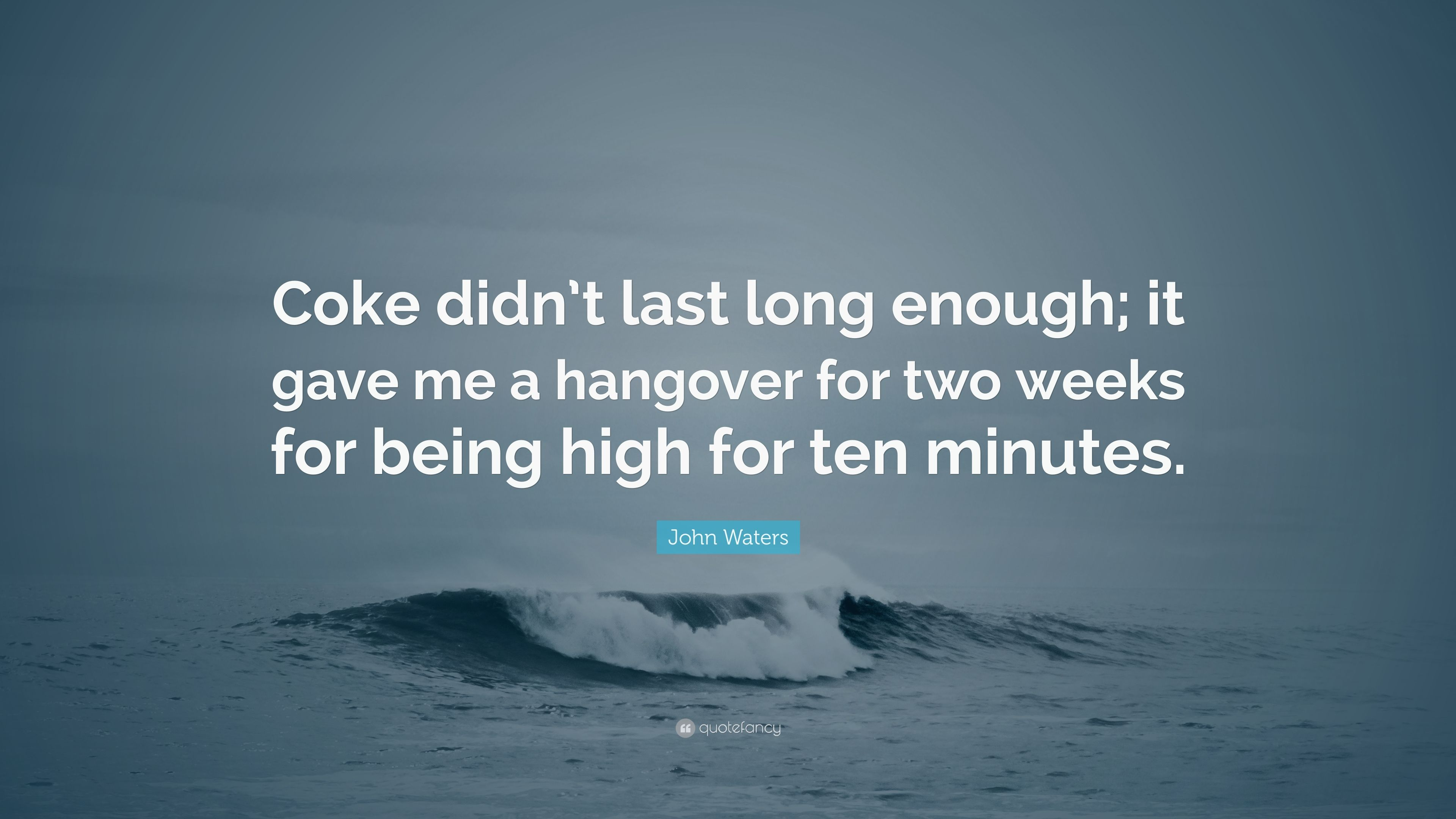 "John Waters Quote: ""Coke didn't last long enough"