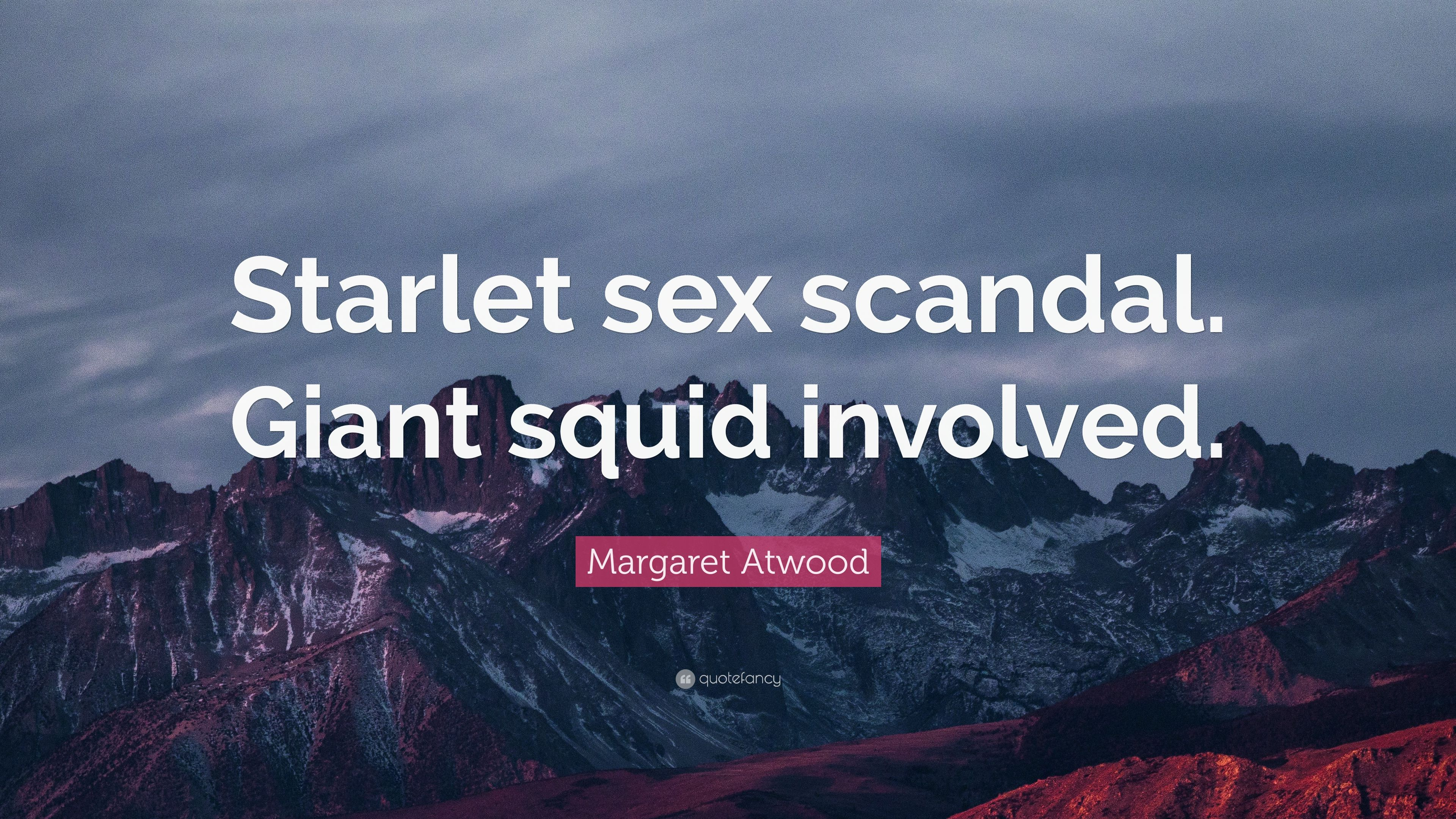 Margaret Atwood Quote Starlet Sex Scandal Giant Squid Involved