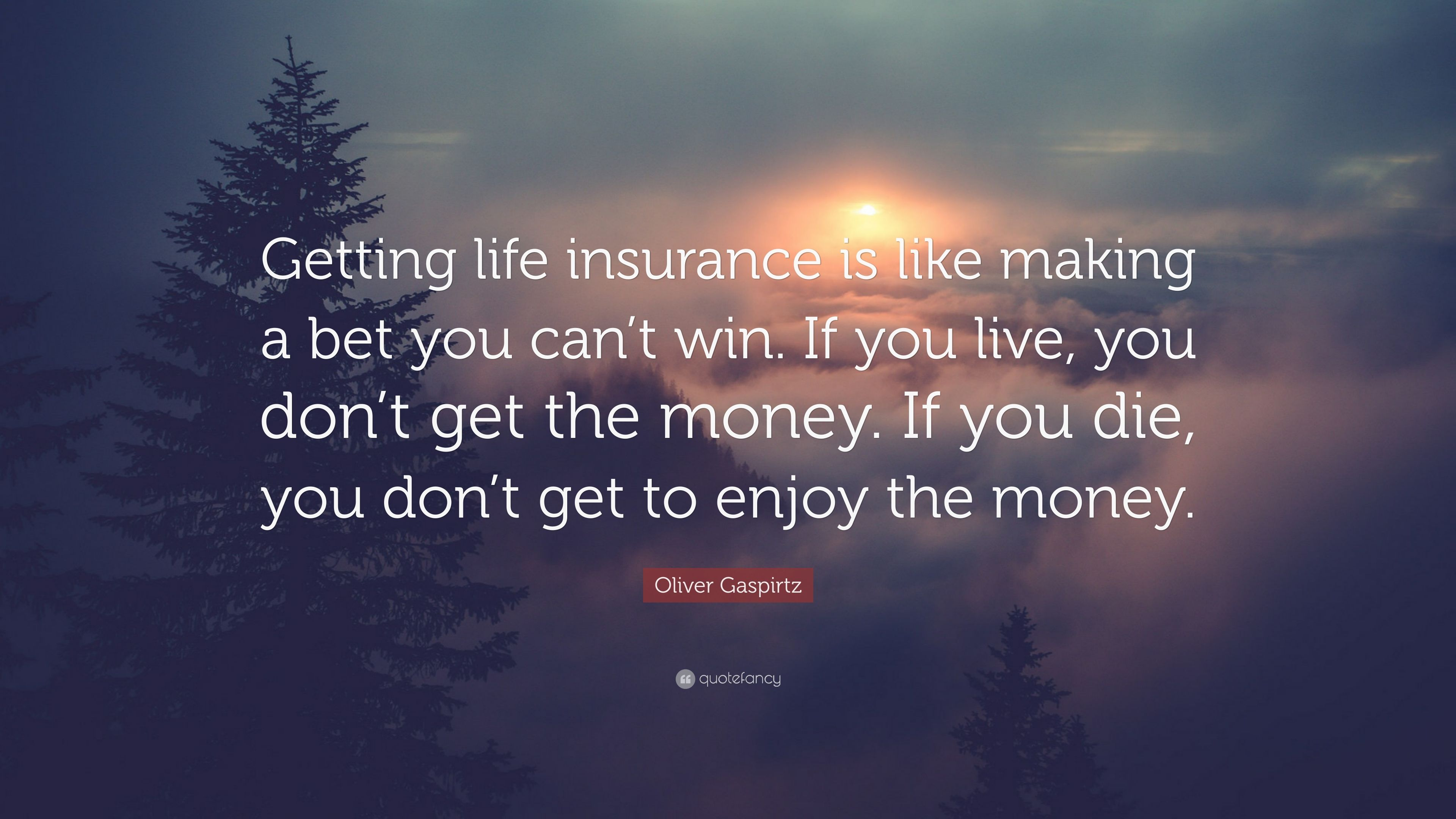 """Get Life Insurance Quotes Oliver Gaspirtz Quote """"Getting Life Insurance Is Like Making A"""