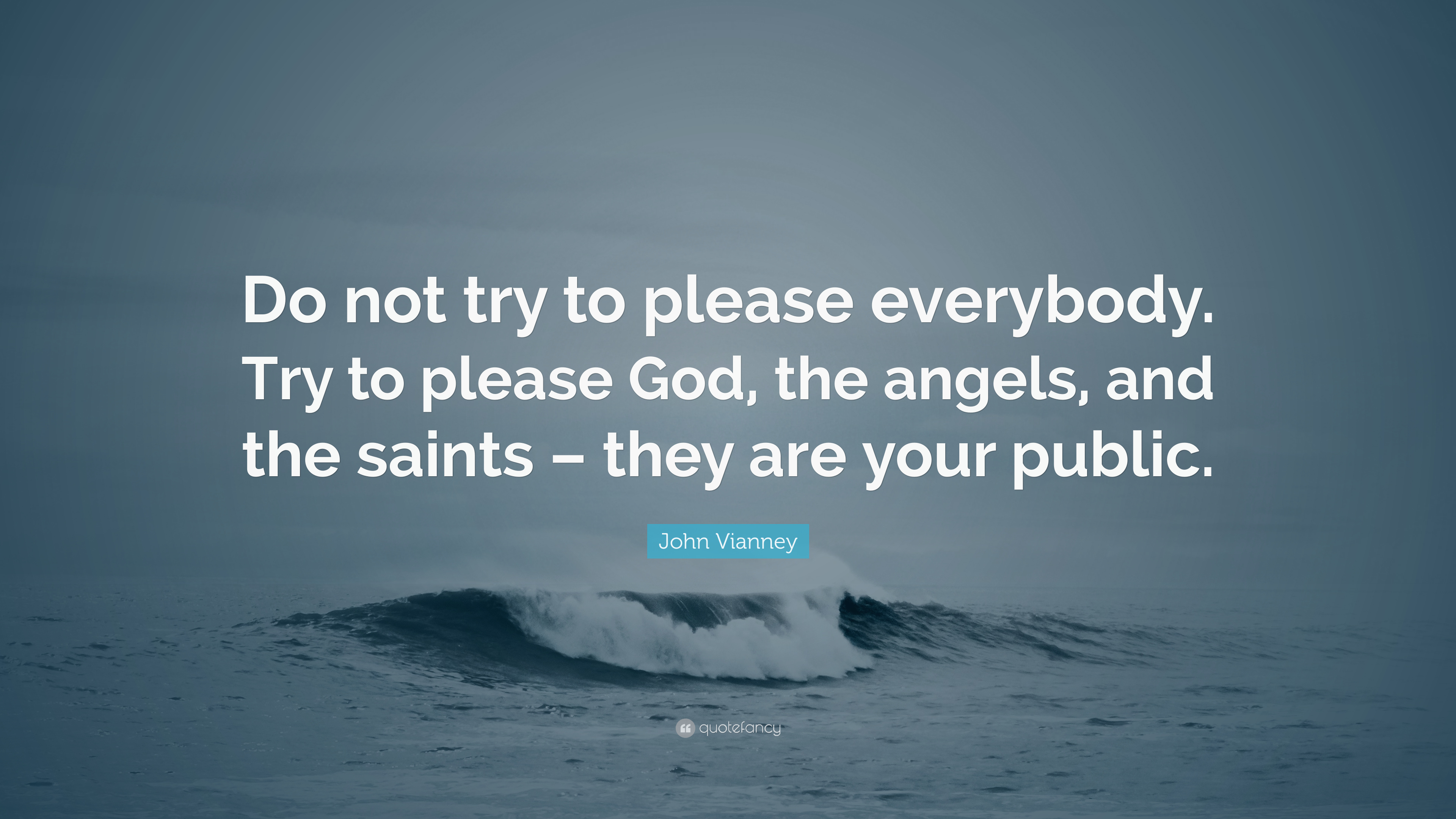 John Vianney Quote Do Not Try To Please Everybody Try To Please
