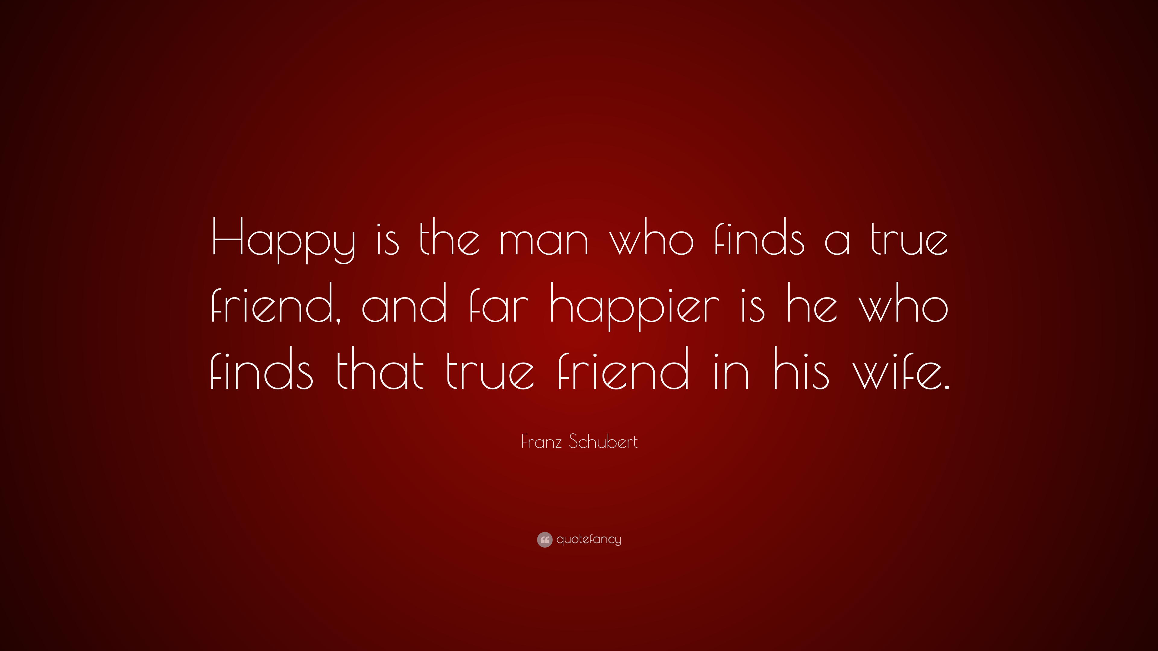 Image of: Sayings Franz Schubert Quote happy Is The Man Who Finds True Friend And Ndtvcom Franz Schubert Quote happy Is The Man Who Finds True Friend And