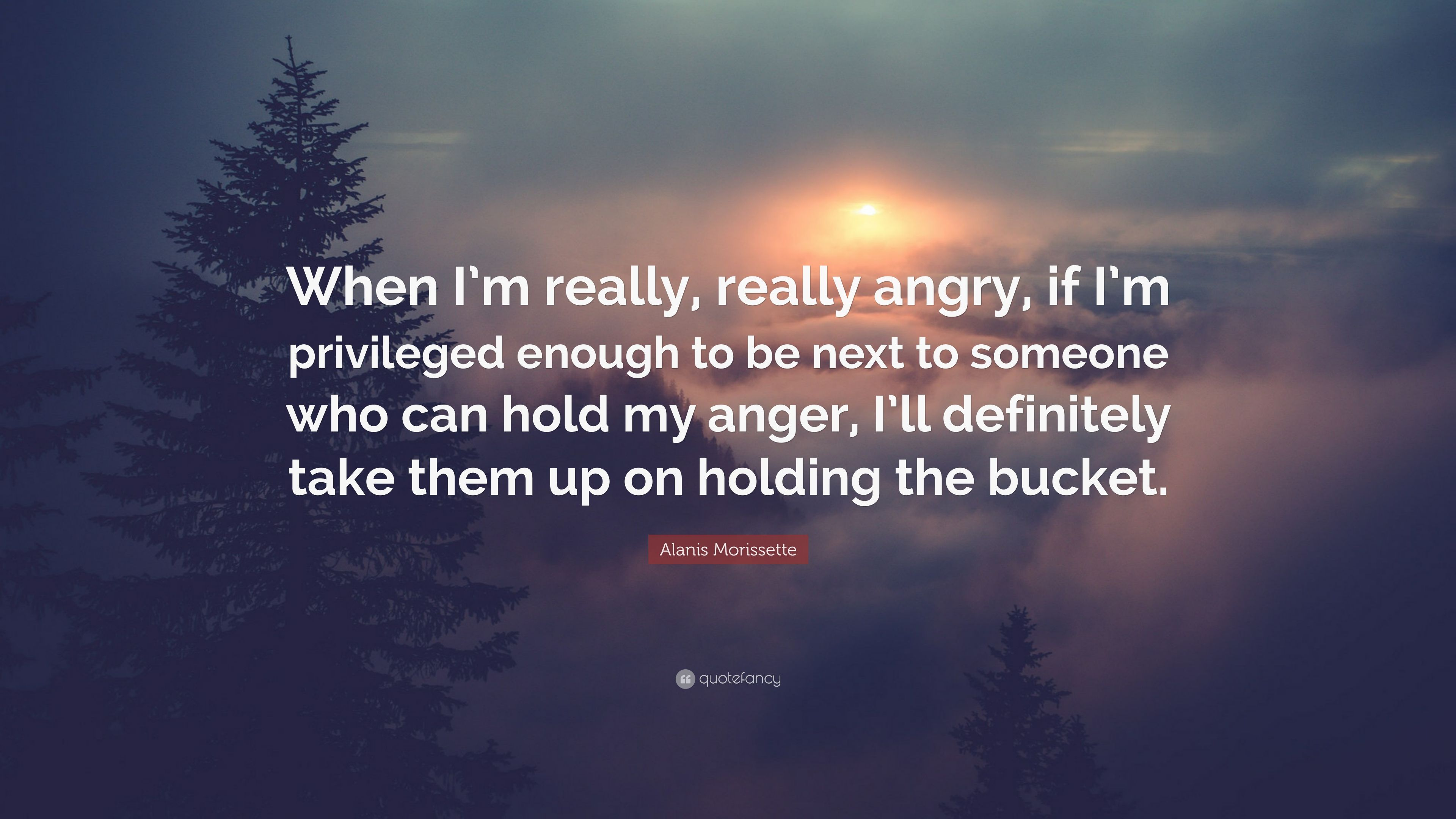 Communication on this topic: Alanis Morissette: When someone says I'm angry, , alanis-morissette-when-someone-says-im-angry/