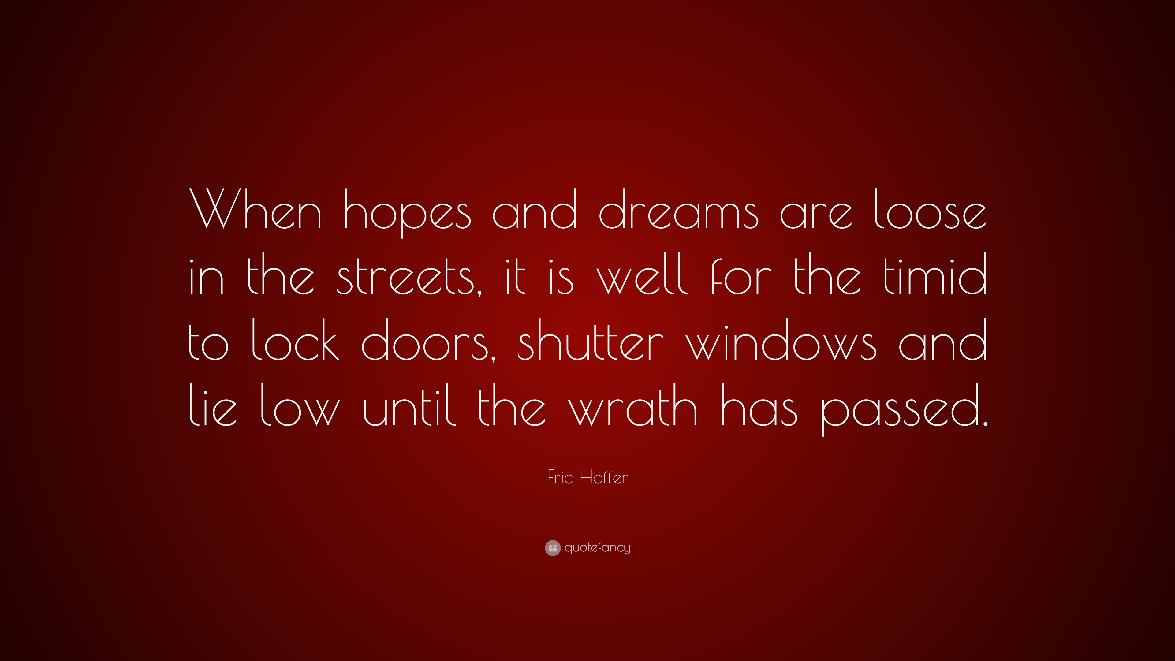 """Eric Hoffer Quote: """"When Hopes And Dreams Are Loose In The"""