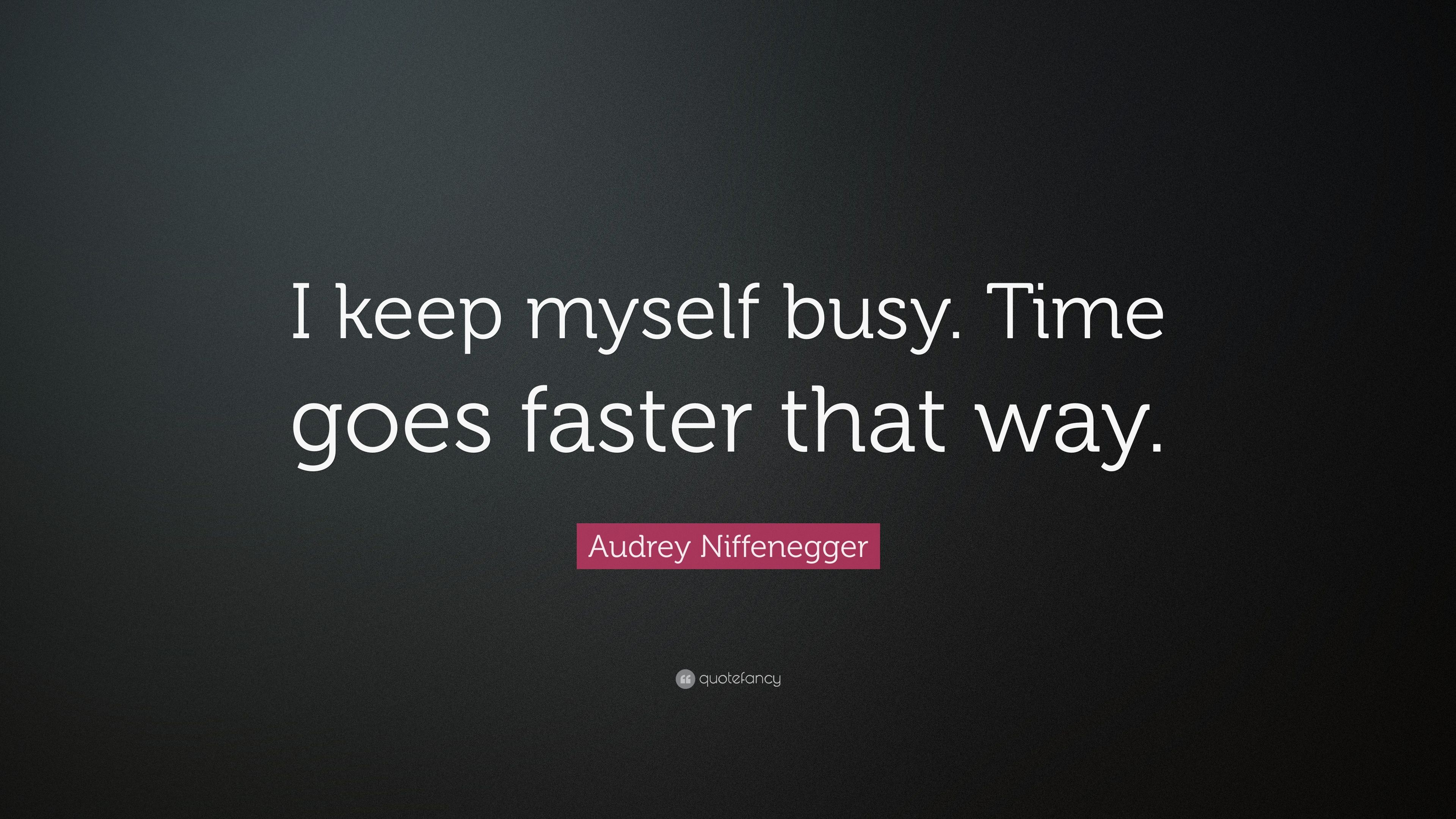 Audrey Niffenegger Quote I Keep Myself Busy Time Goes Faster That