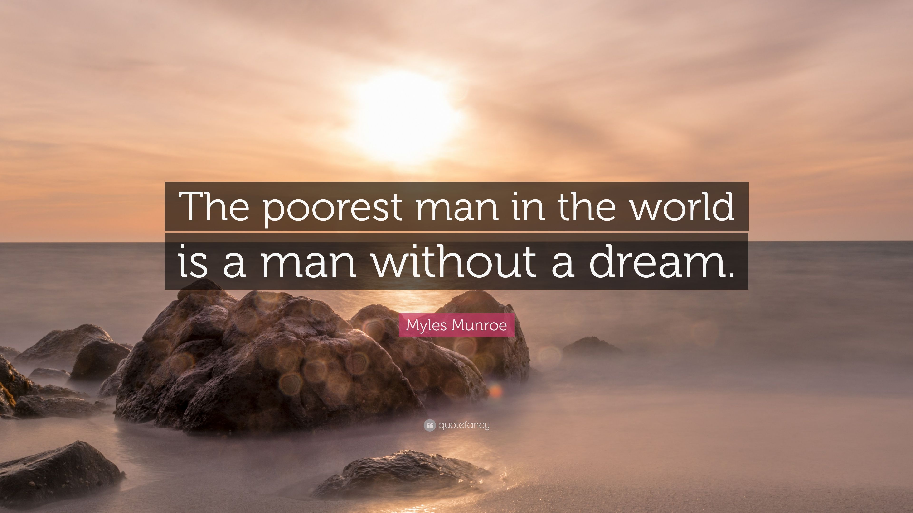 Myles Munroe Quote The Poorest Man In The World Is A Man Without - Who is the poorest person in the world