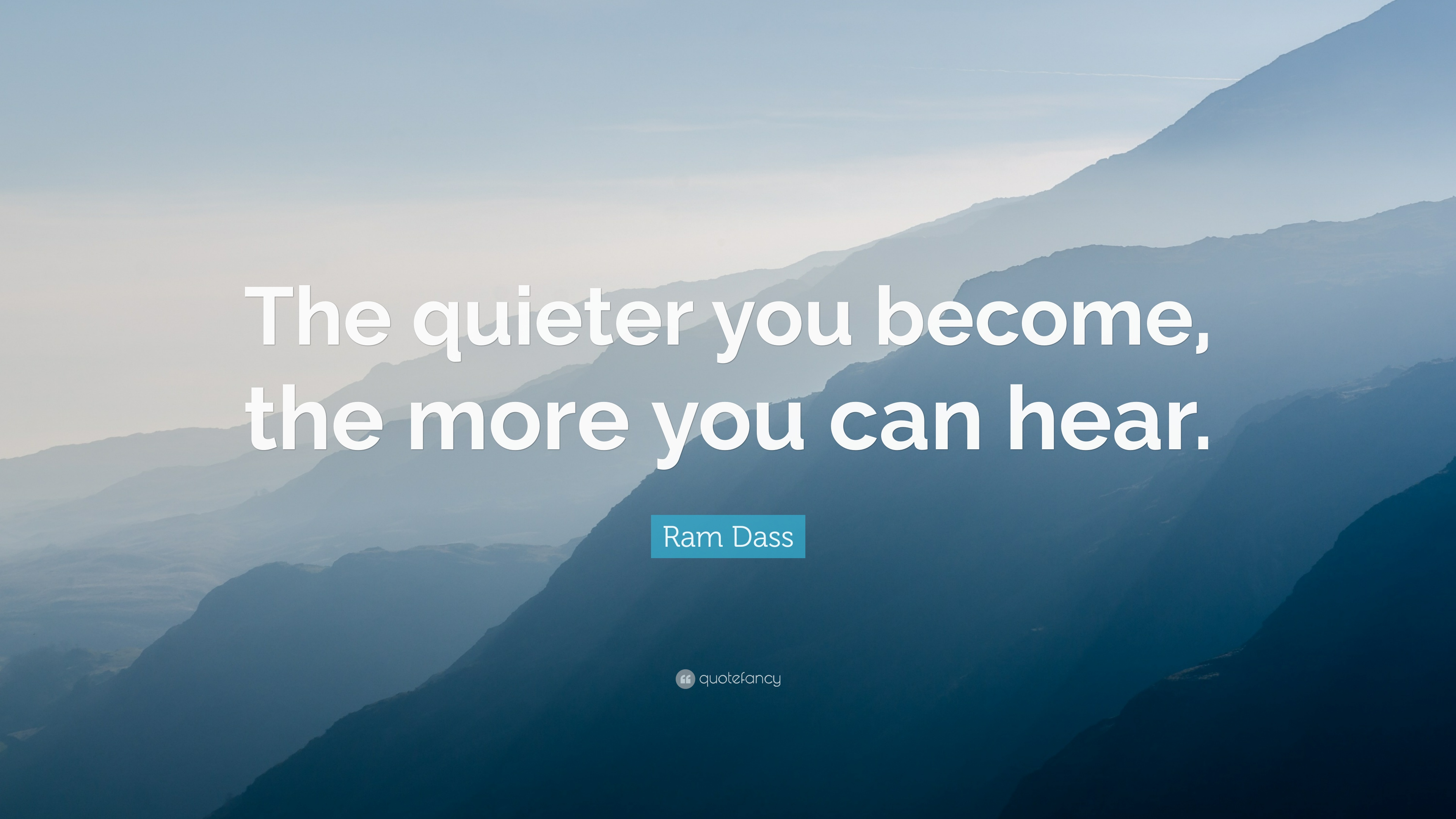 Ram Dass Quote The Quieter You Become The More You Can