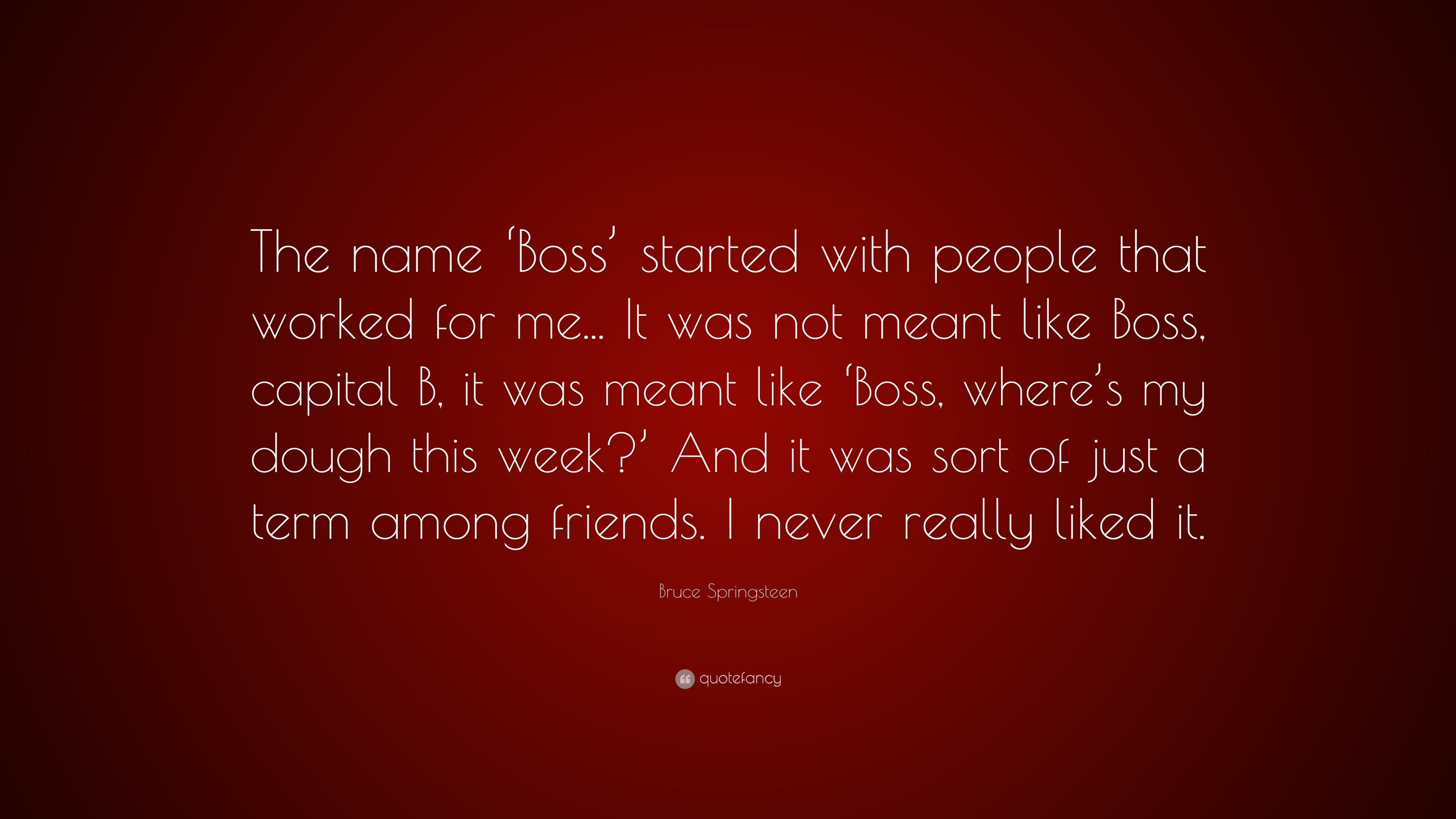 Bruce Springsteen Quote The Name Boss Started With People That Worked For