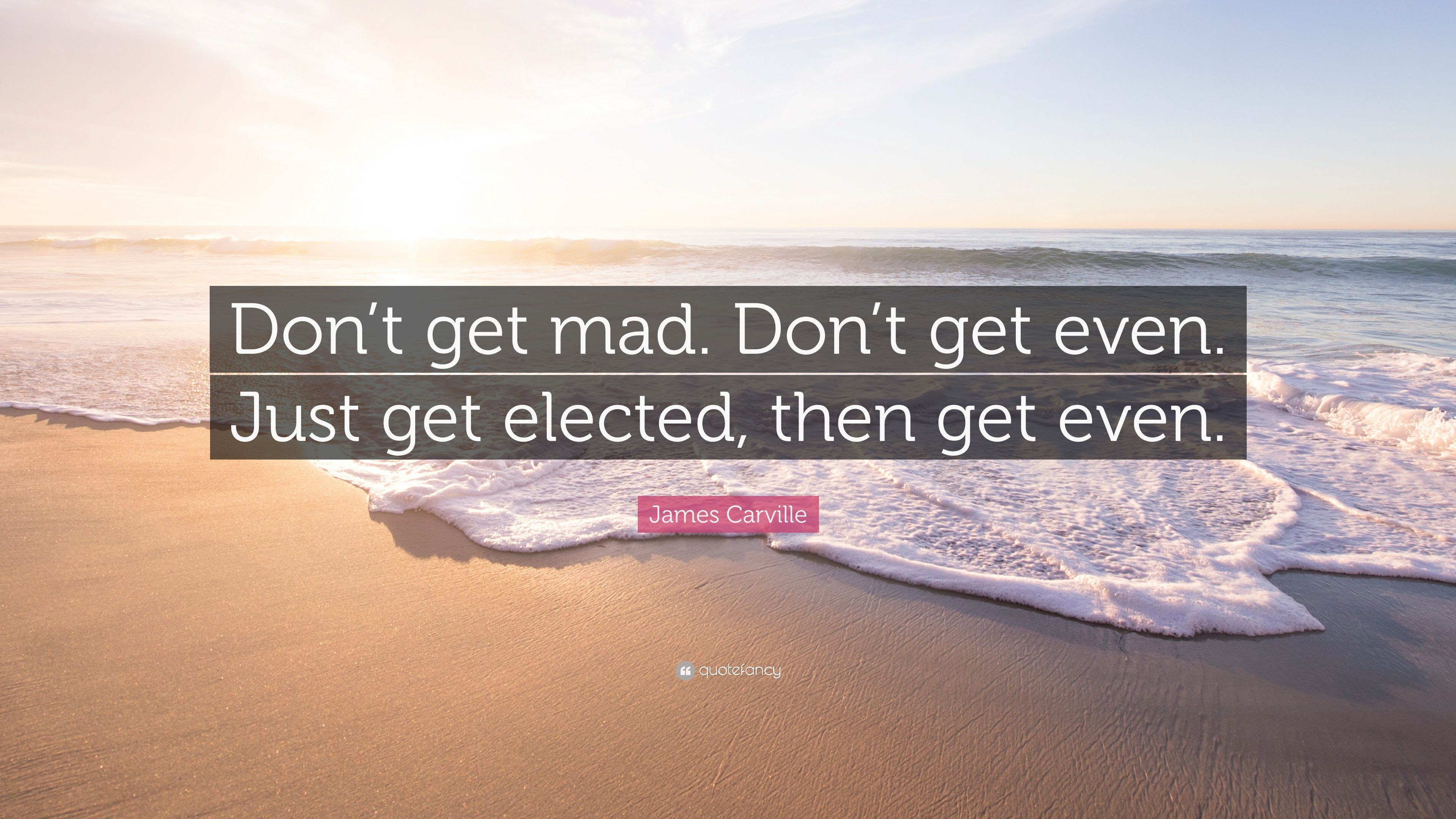 Superior James Carville Quote: U201cDonu0027t Get Mad. Donu0027t Get Even