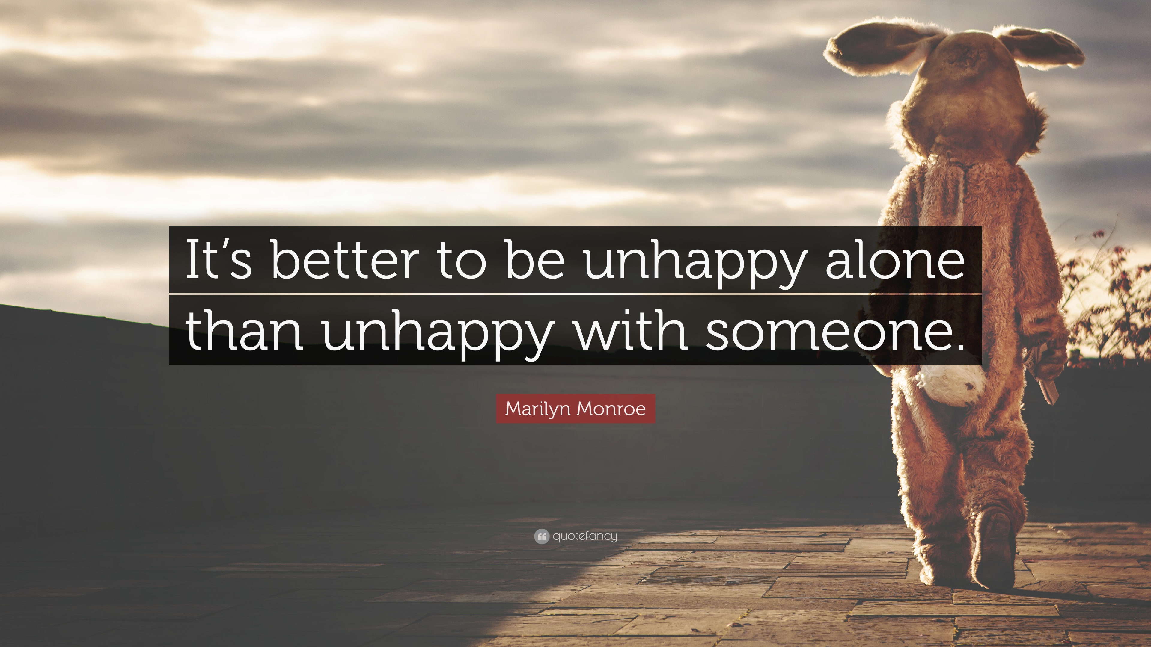 Marilyn Monroe Quote Its Better To Be Unhappy Alone Than Unhappy