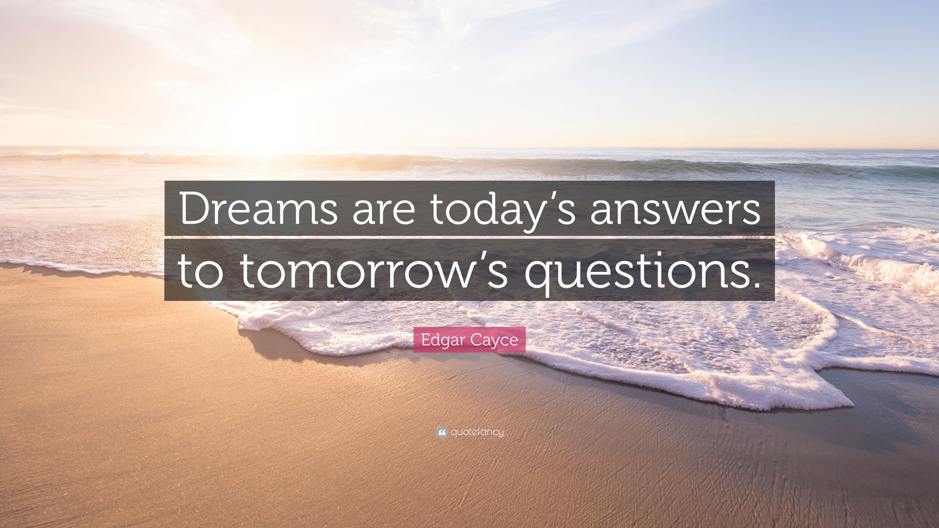 """Edgar Cayce Quote: """"Dreams are today's answers to tomorrow's"""