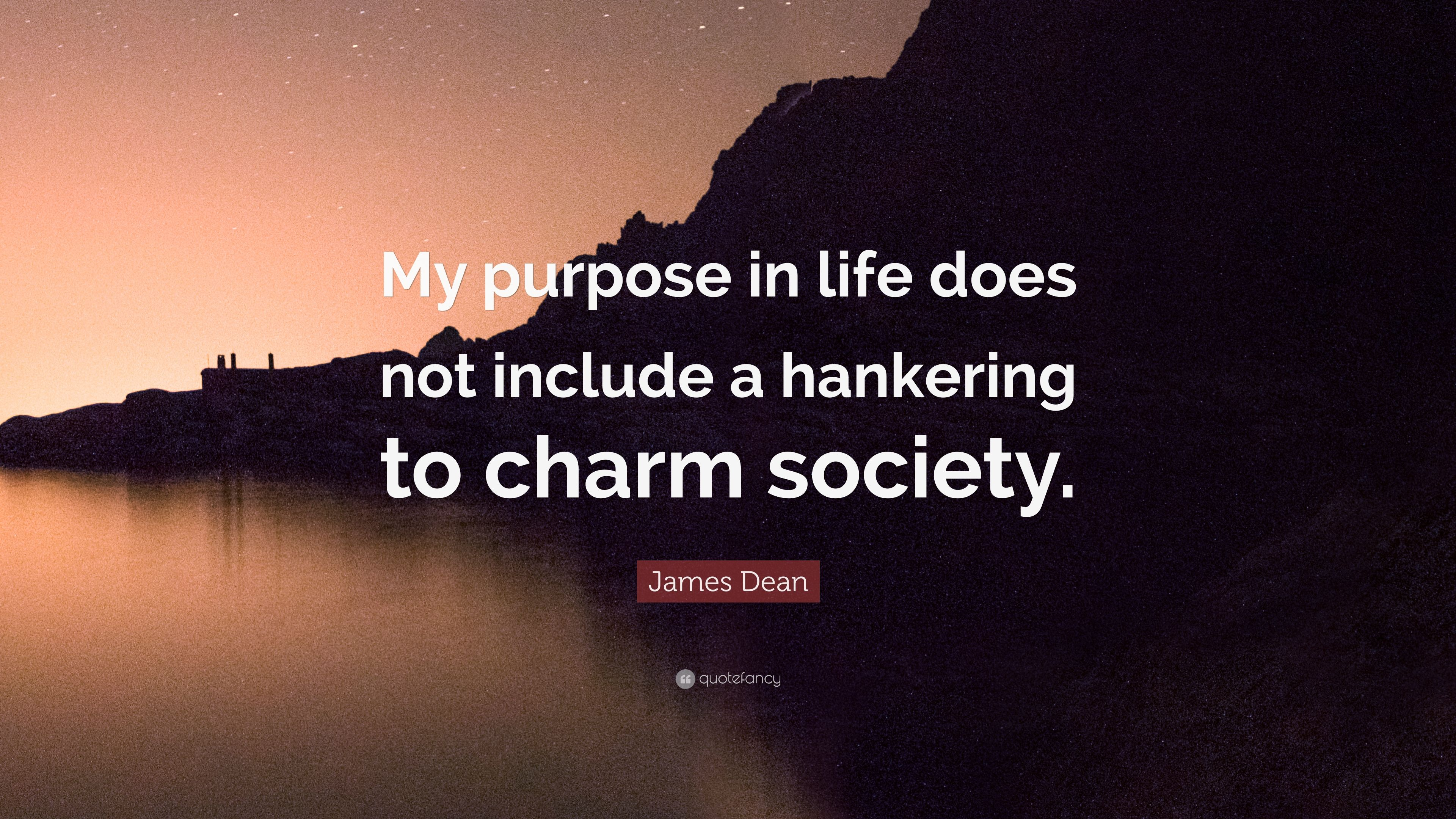 "My Purpose In Life Quotes James Dean Quote ""My Purpose In Life Does Not Include A Hankering"