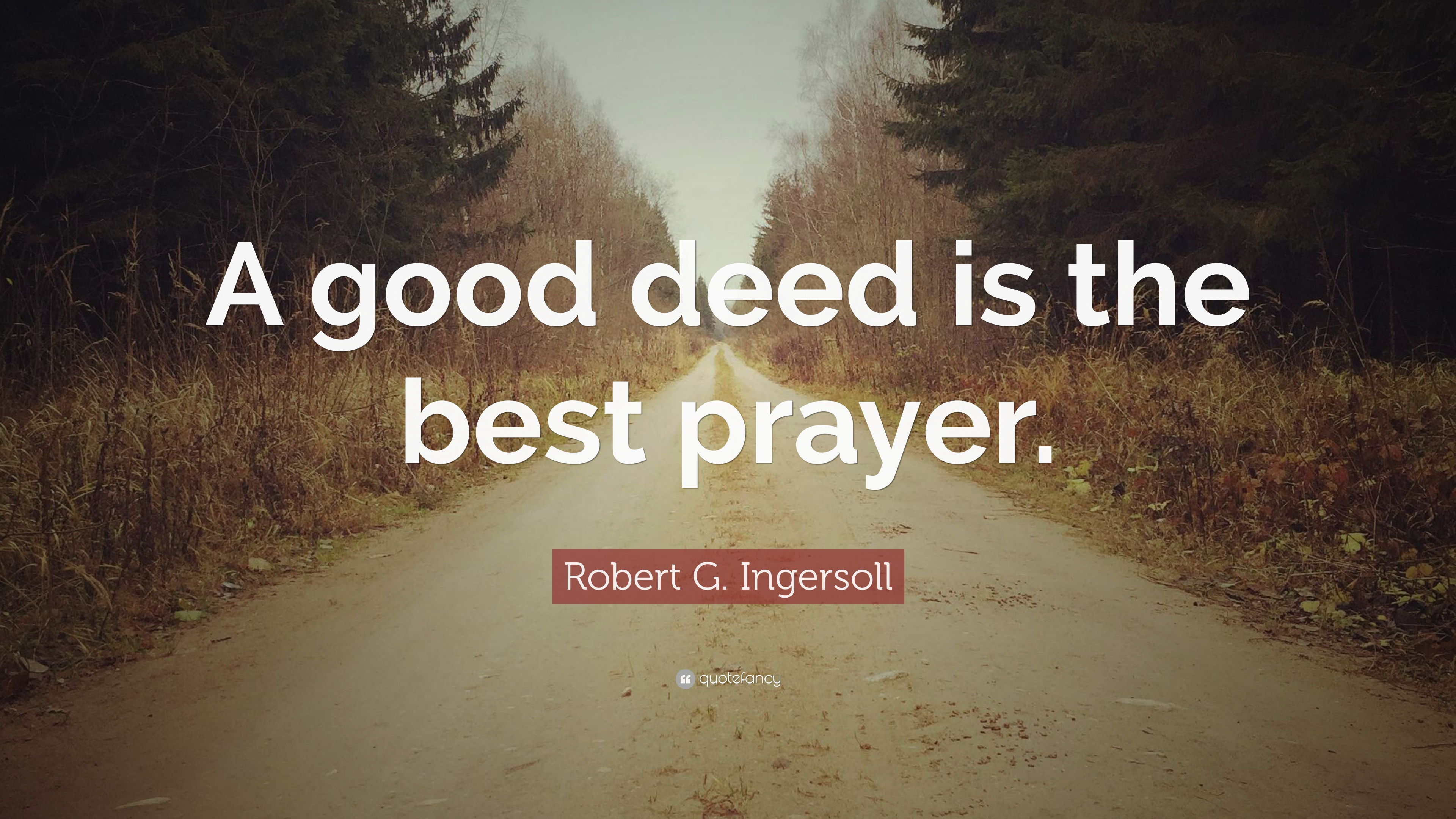 "Good Deeds Quotes Robert G. Ingersoll Quote: ""A good deed is the best prayer."" (7  Good Deeds Quotes"