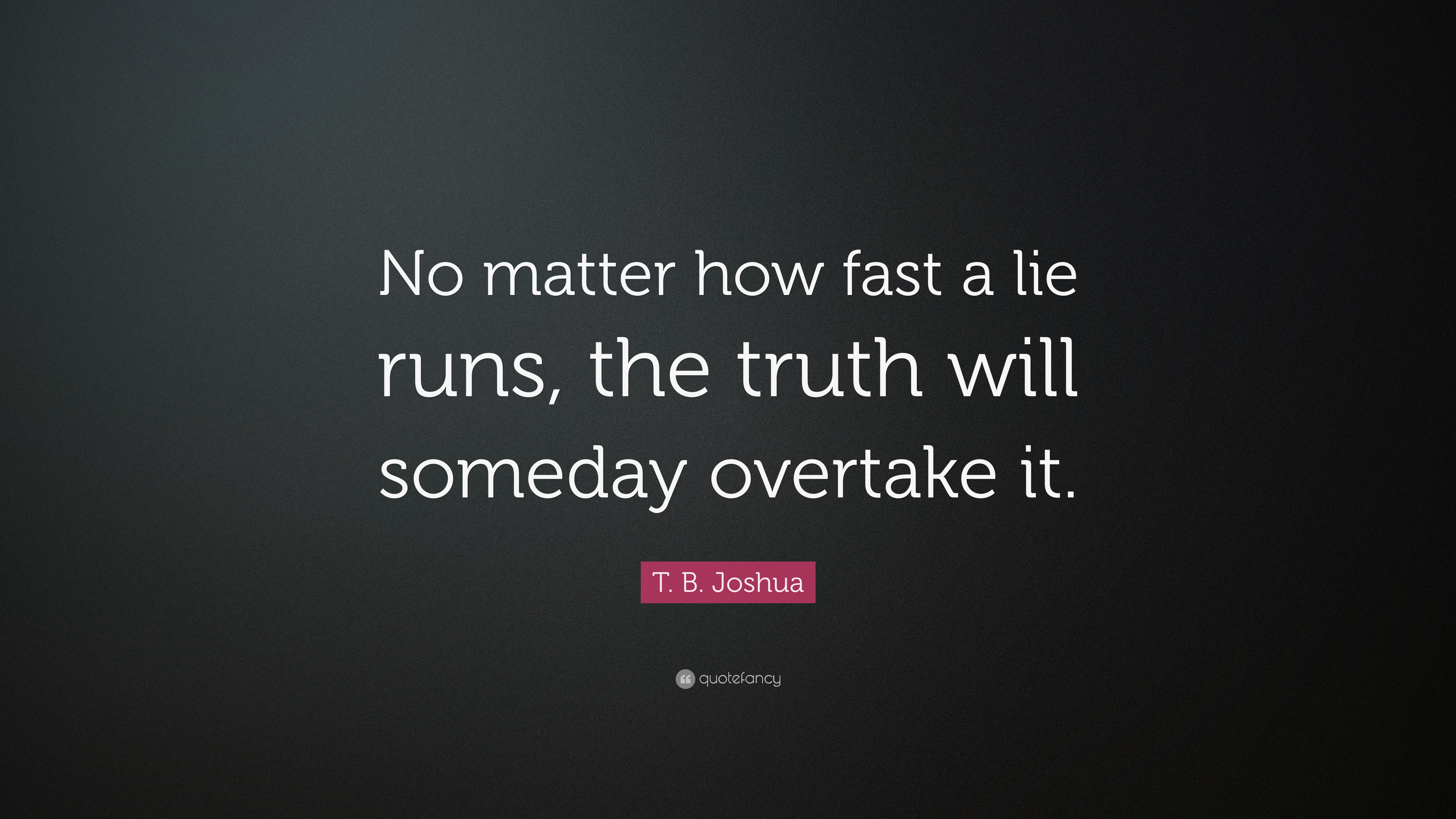 T B Joshua Quote No Matter How Fast A Lie Runs The Truth Will