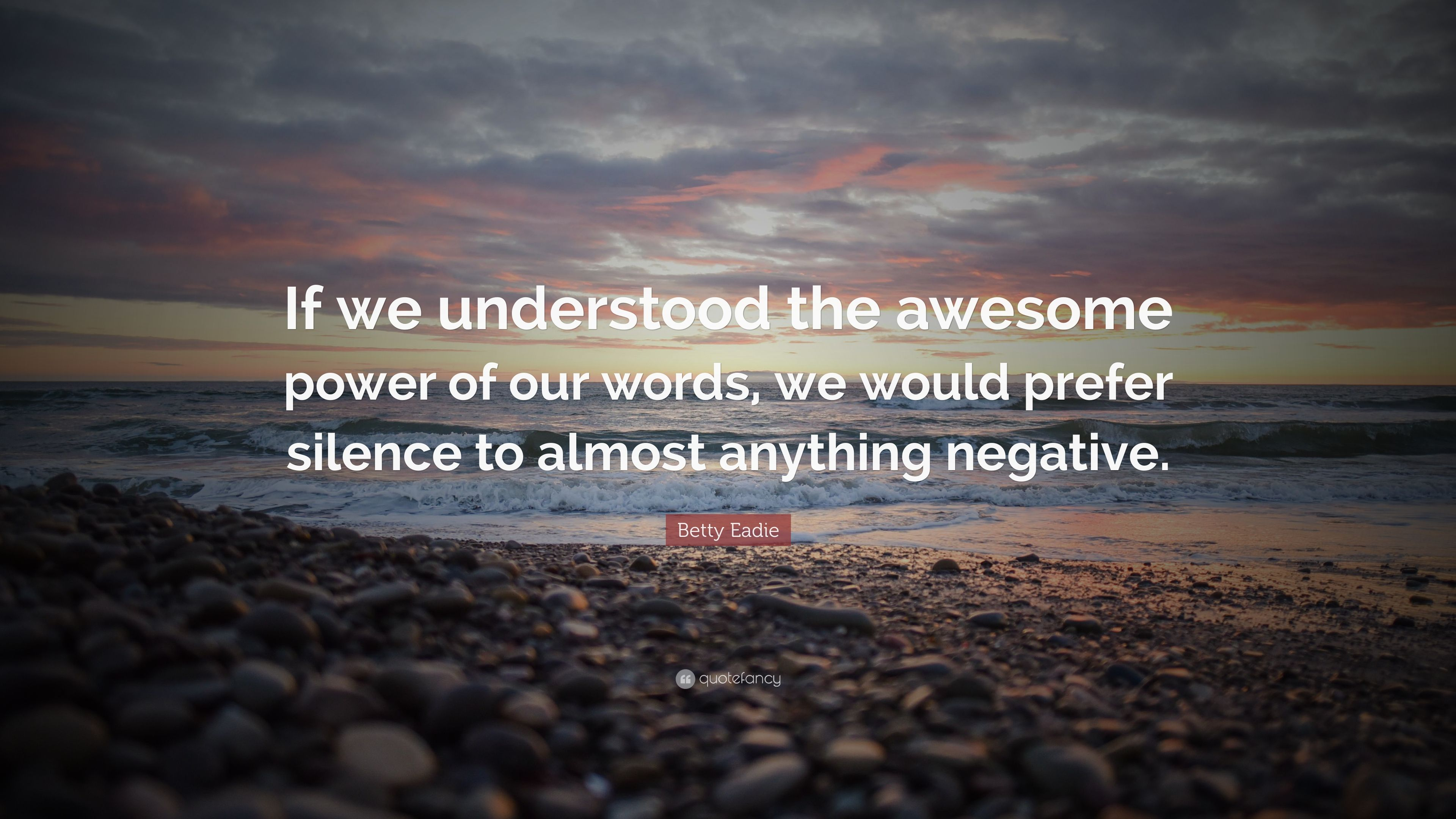 Betty Eadie Quote: U201cIf We Understood The Awesome Power Of Our Words, We