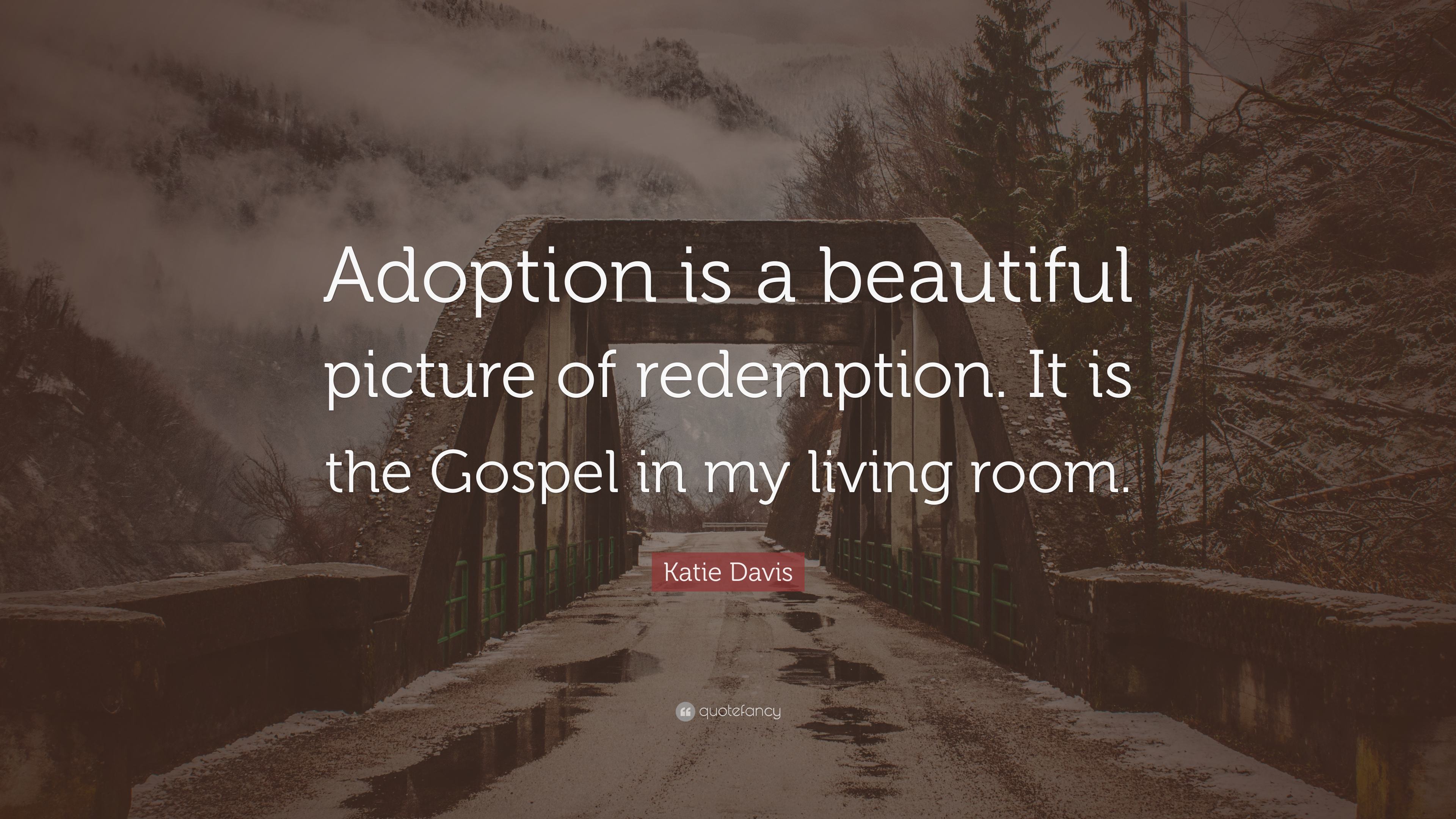 Katie Davis Quote Adoption Is A Beautiful Picture Of Redemption It Is The Gospel In My Living Room 7 Wallpapers Quotefancy