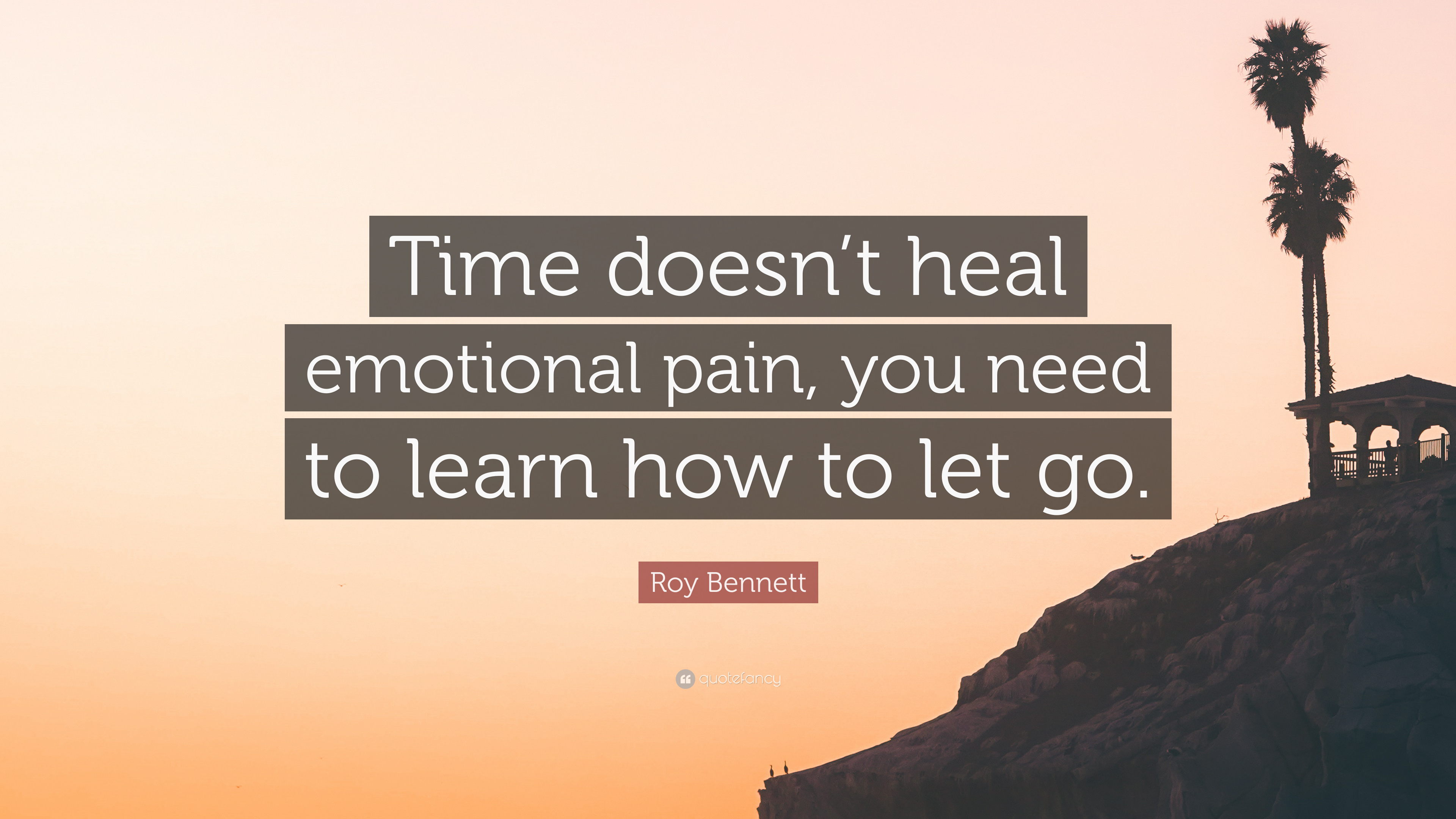 """Roy Bennett Quote: """"Time doesn\'t heal emotional pain, you ..."""
