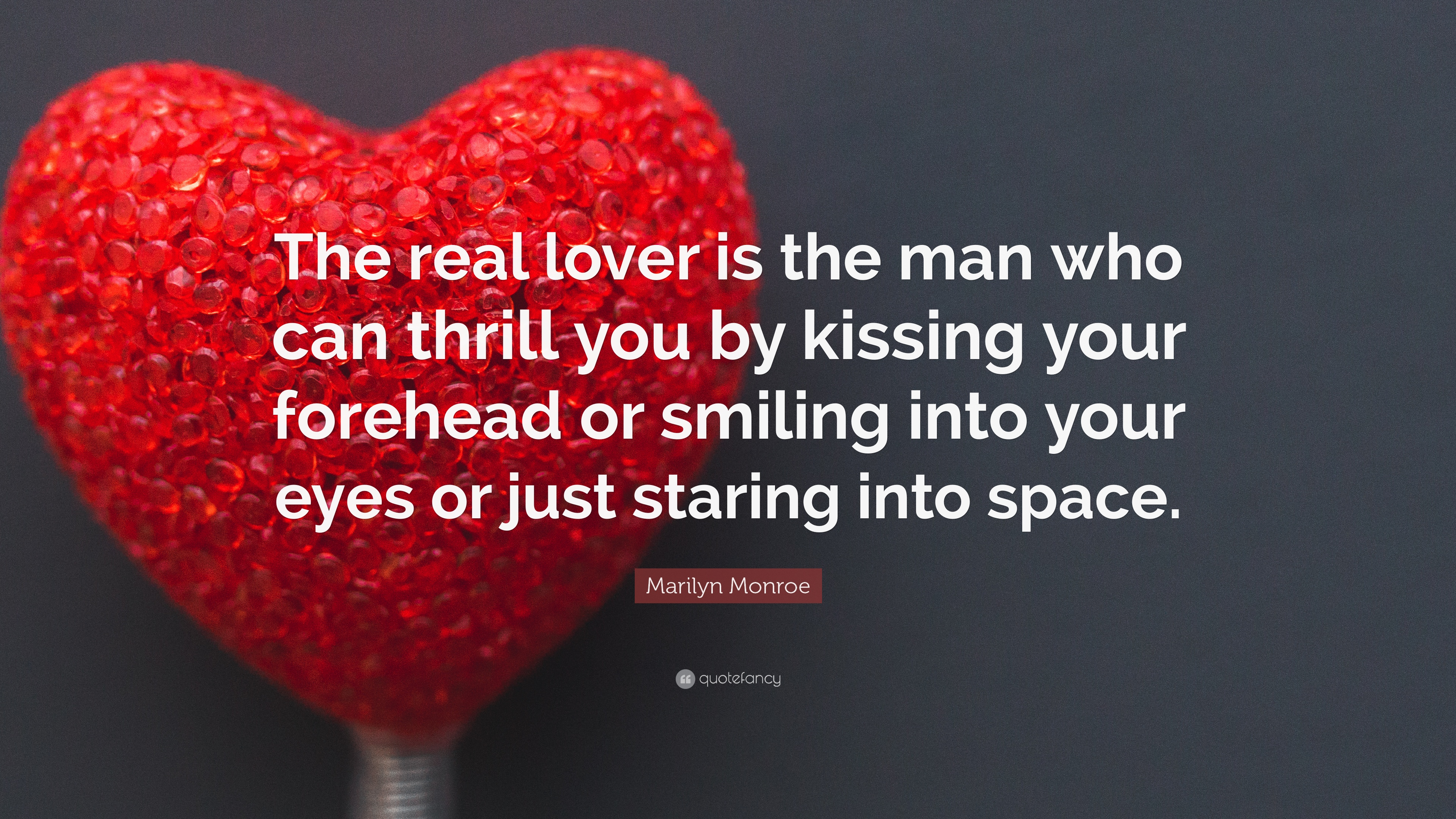 """Marilyn Monroe Quote: """"The real lover is the man who can ..."""