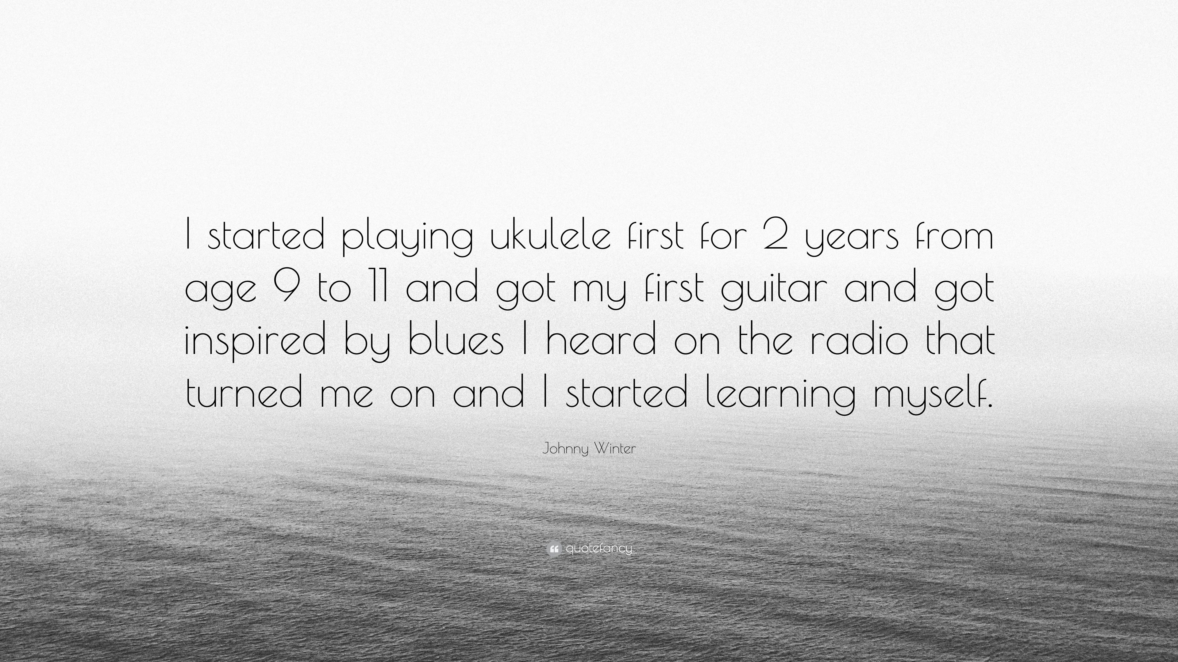 """Johnny Winter Quote: """"I Started Playing Ukulele First For"""