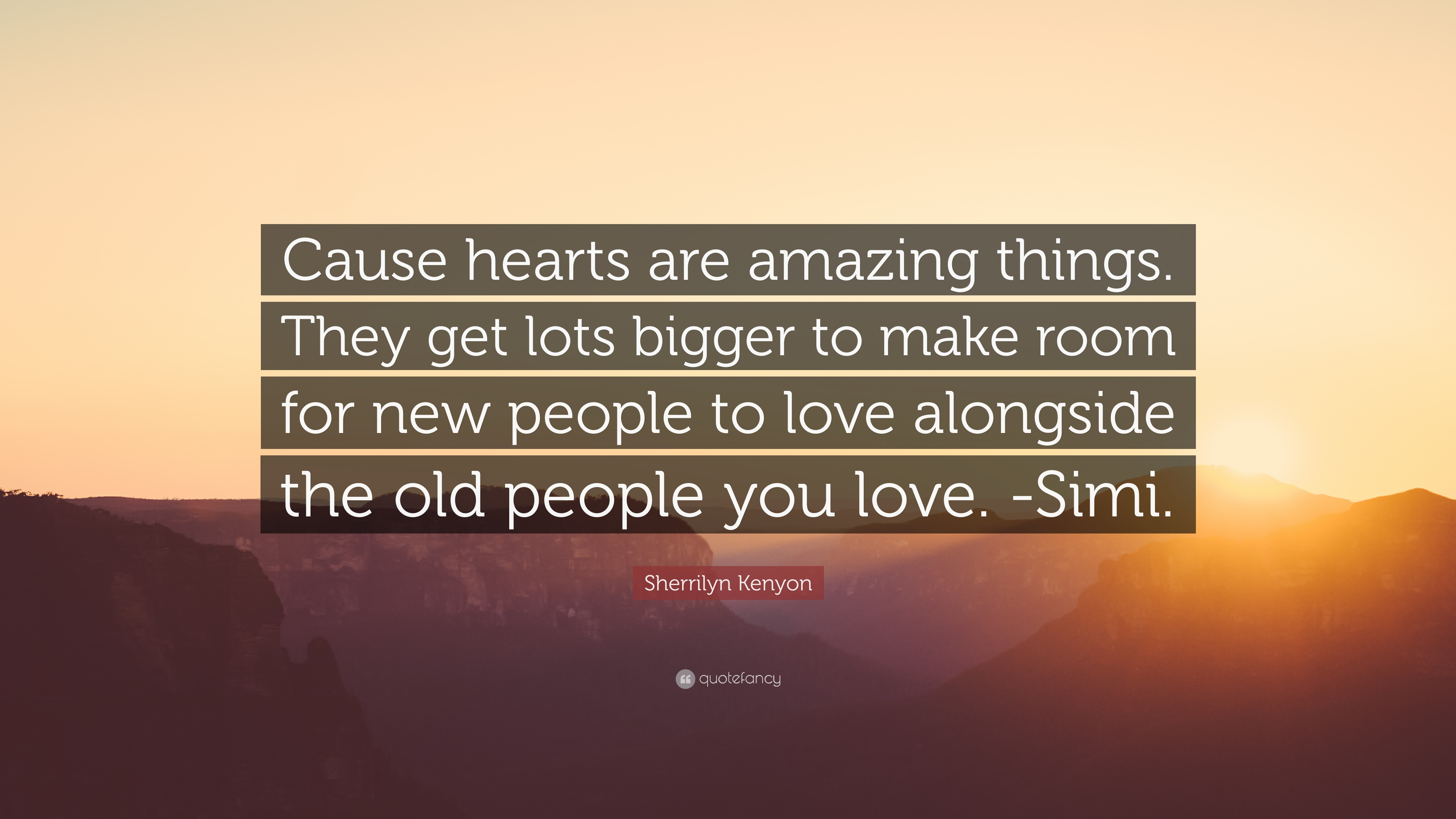 Sherrilyn Kenyon Quote Cause Hearts Are Amazing Things They Get Lots Bigger To