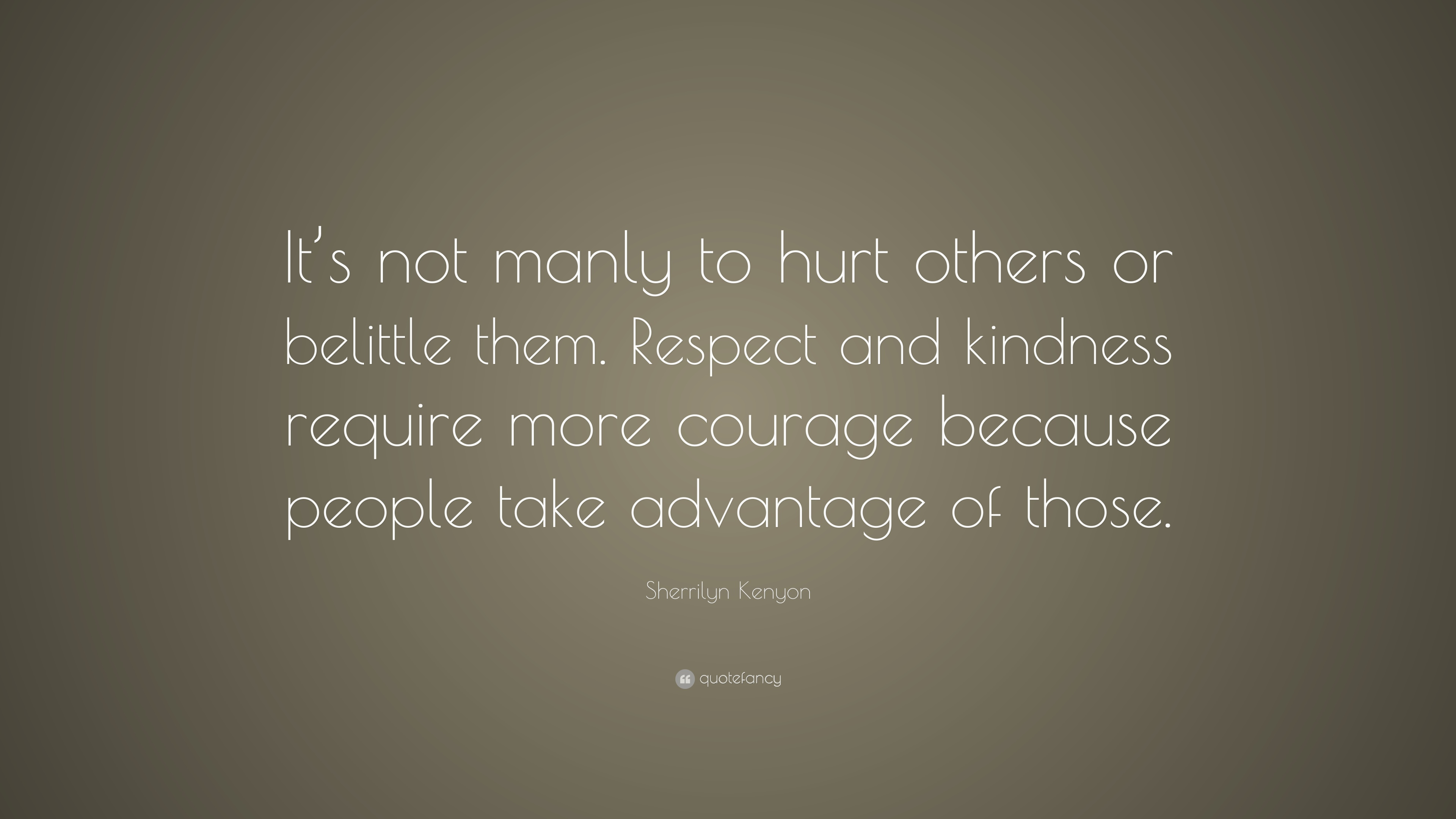 Sherrilyn Kenyon Quote Its Not Manly To Hurt Others Or Belittle