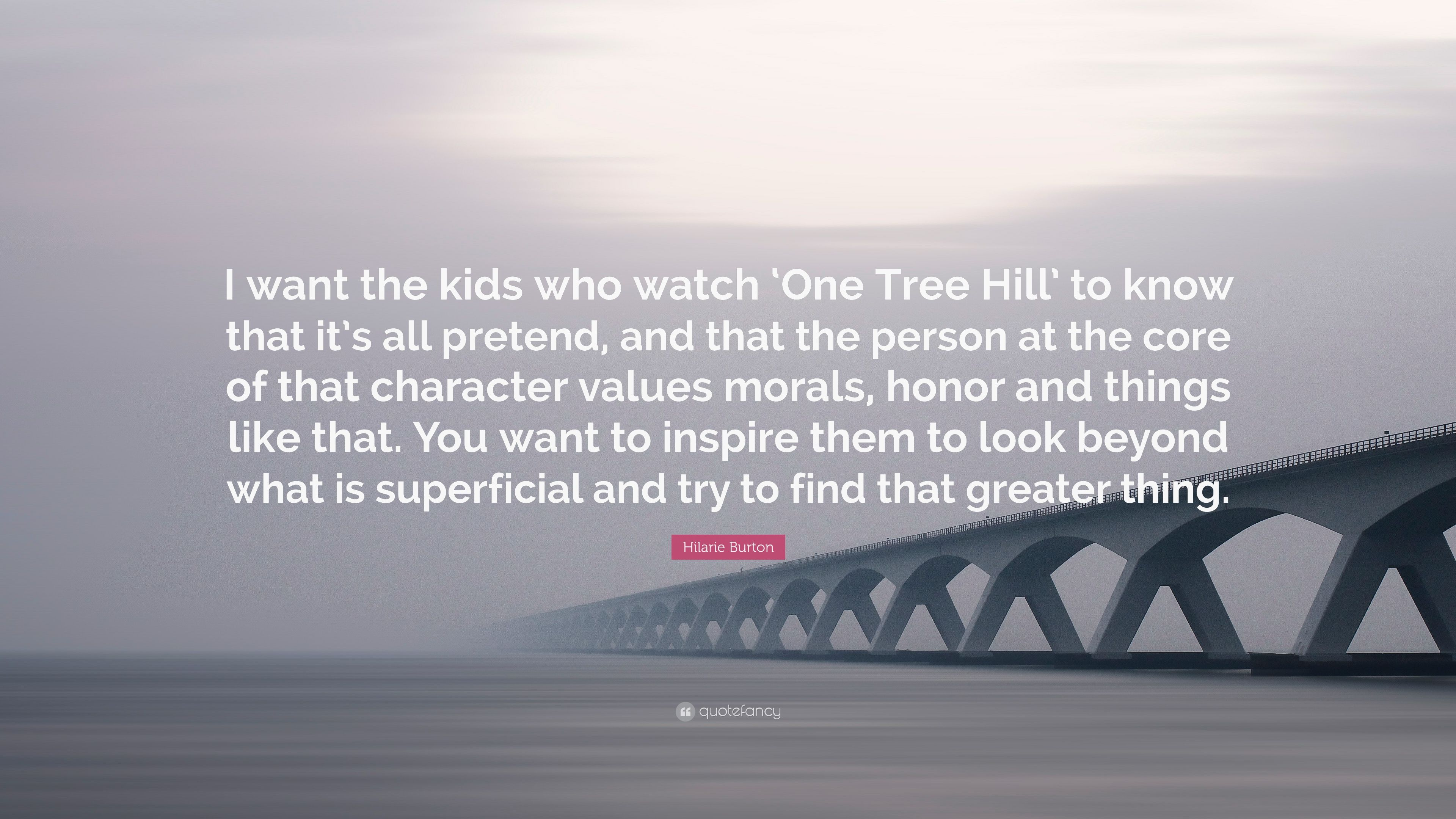 "One Tree Hill Quotes About Friendship Hilarie Burton Quote ""I Want The Kids Who Watch 'one Tree Hill"