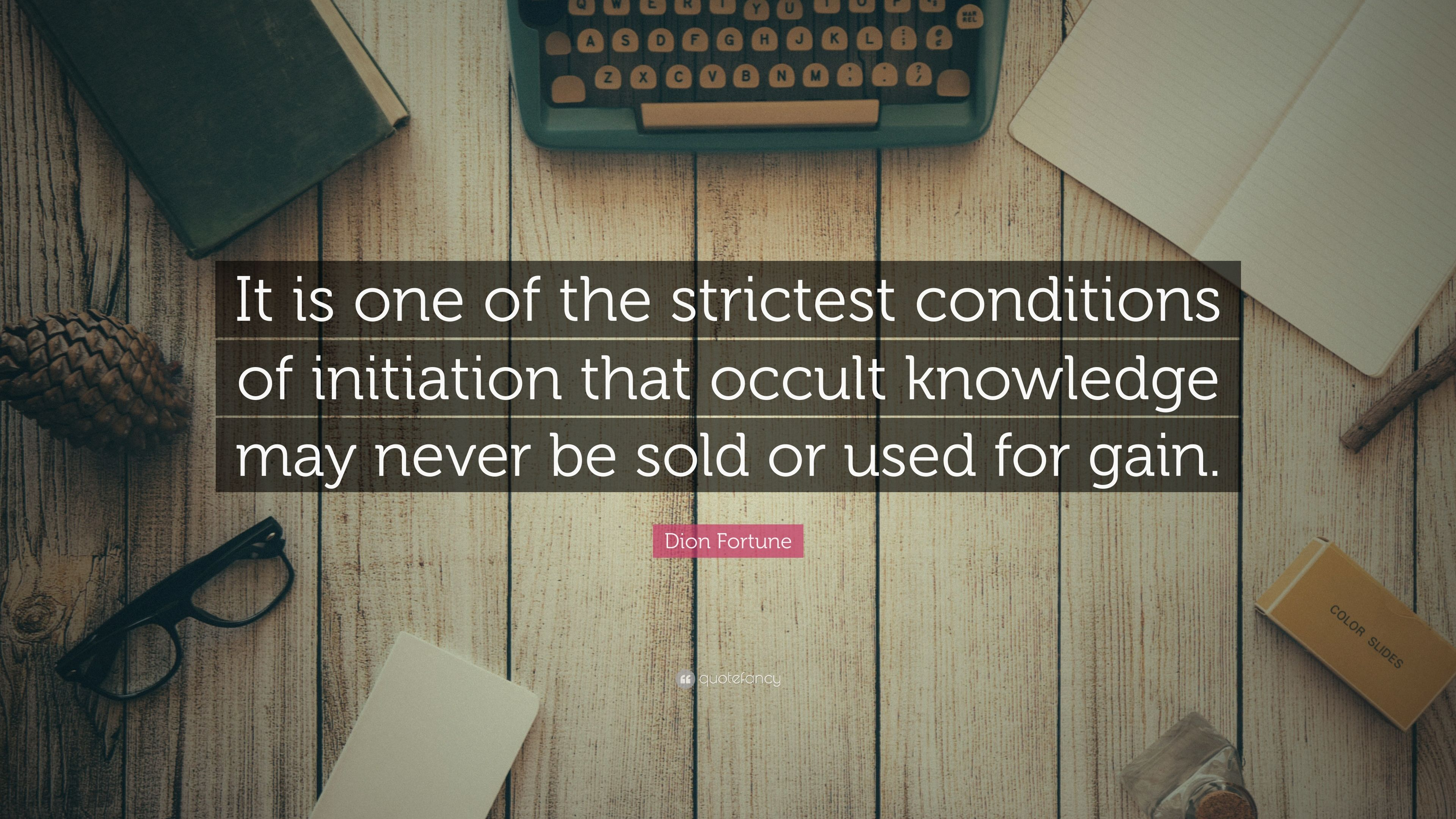 "Dion Fortune Quote: ""It is one of the strictest conditions"