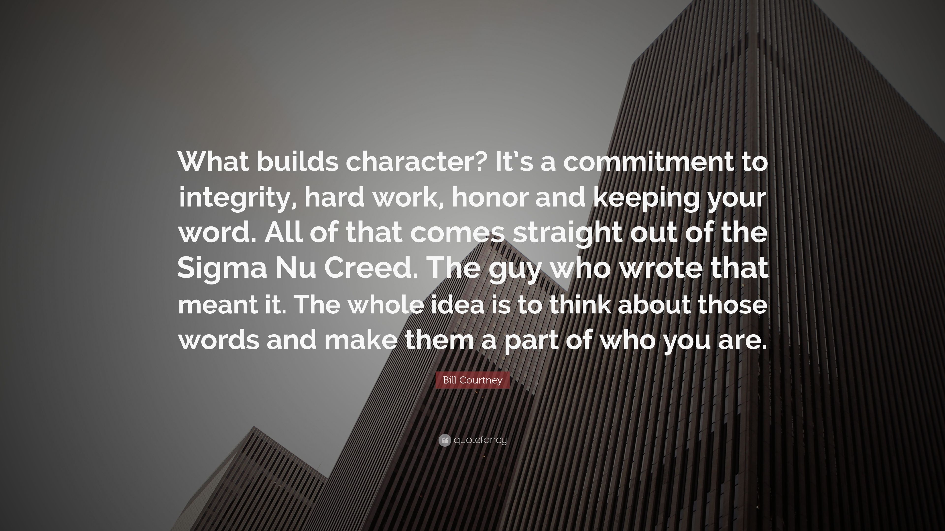 Bill Courtney Quote What Builds Character It S A Commitment To