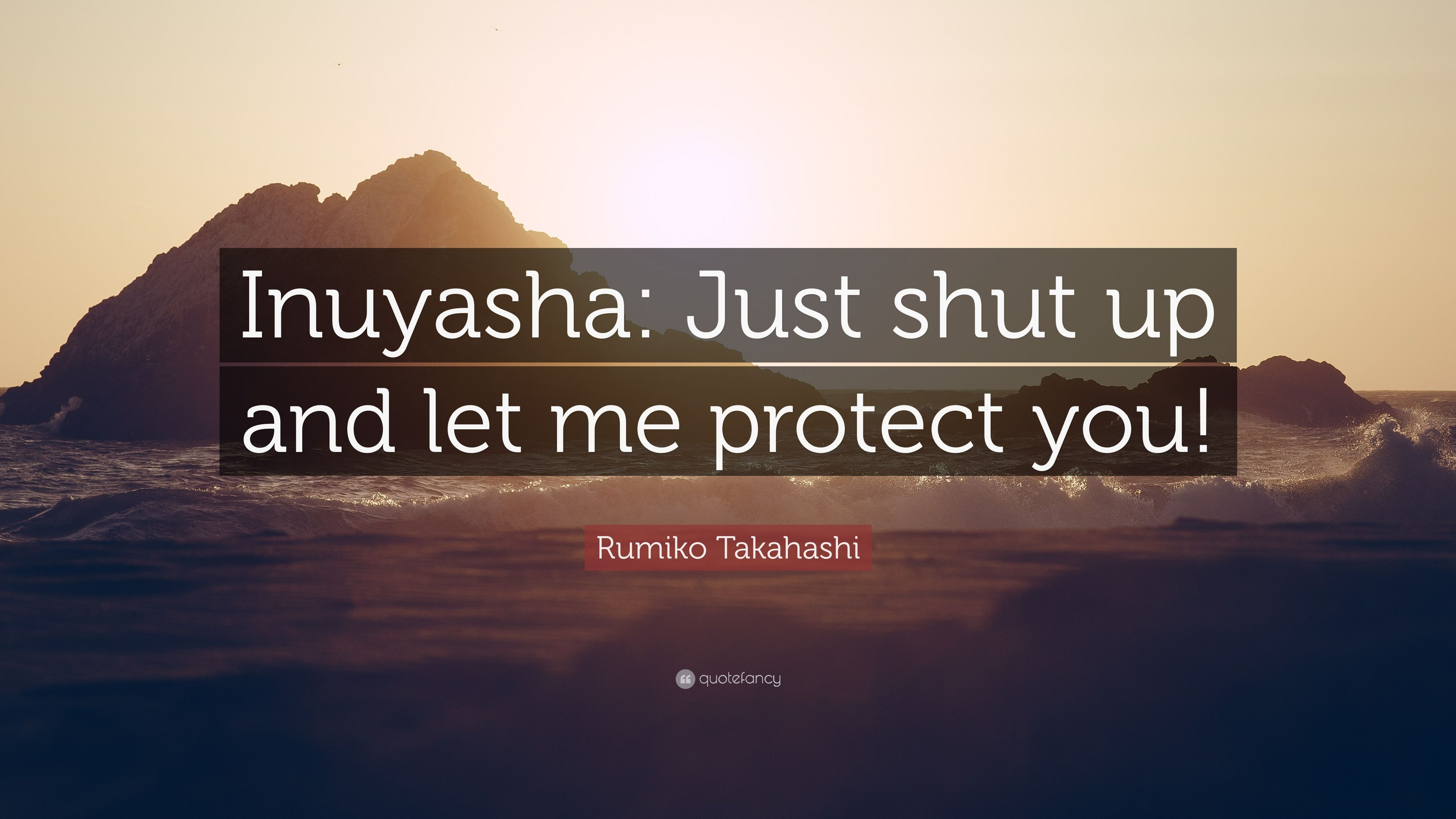 Rumiko Takahashi Quote Inuyasha Just Shut Up And Let Me Protect