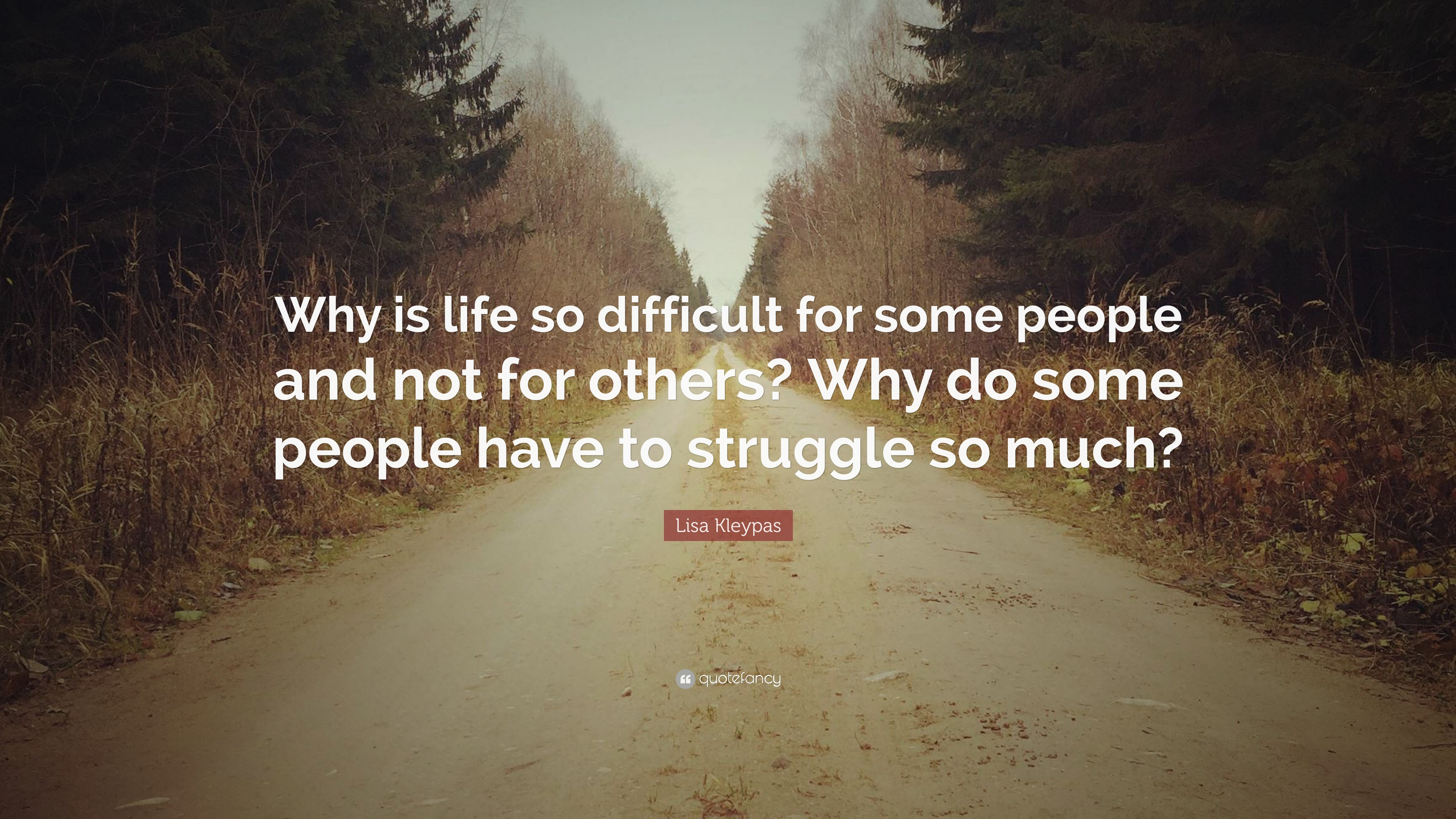Lisa Kleypas Quote: Why is life so difficult for some