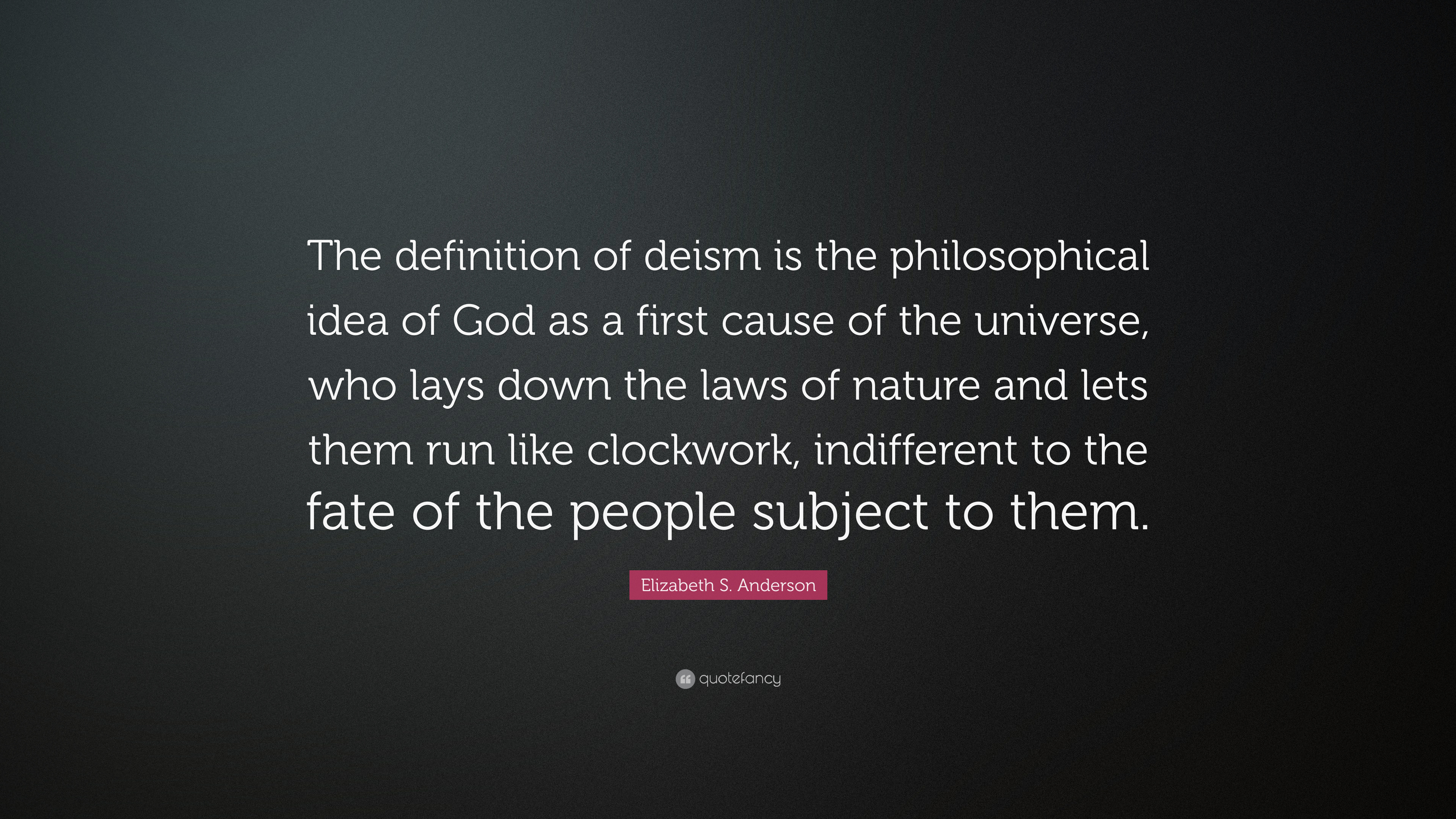 Great Elizabeth S. Anderson Quote: U201cThe Definition Of Deism Is The Philosophical  Idea Of