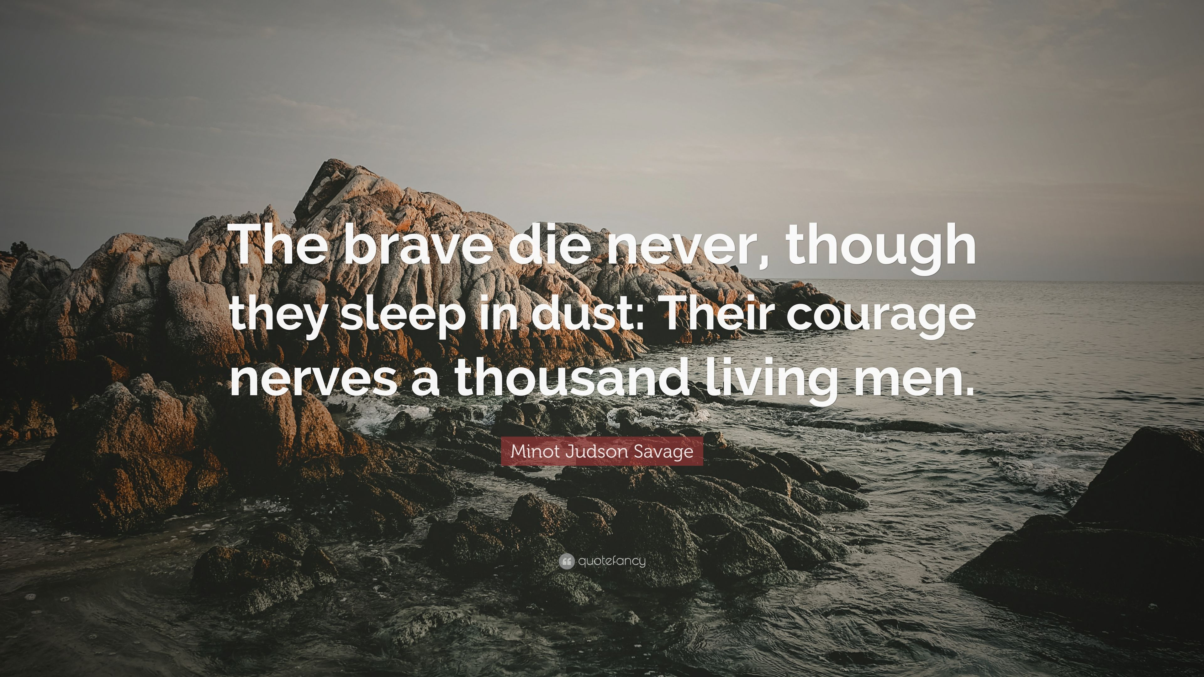 """Minot Judson Savage Quote: """"The Brave Die Never, Though"""