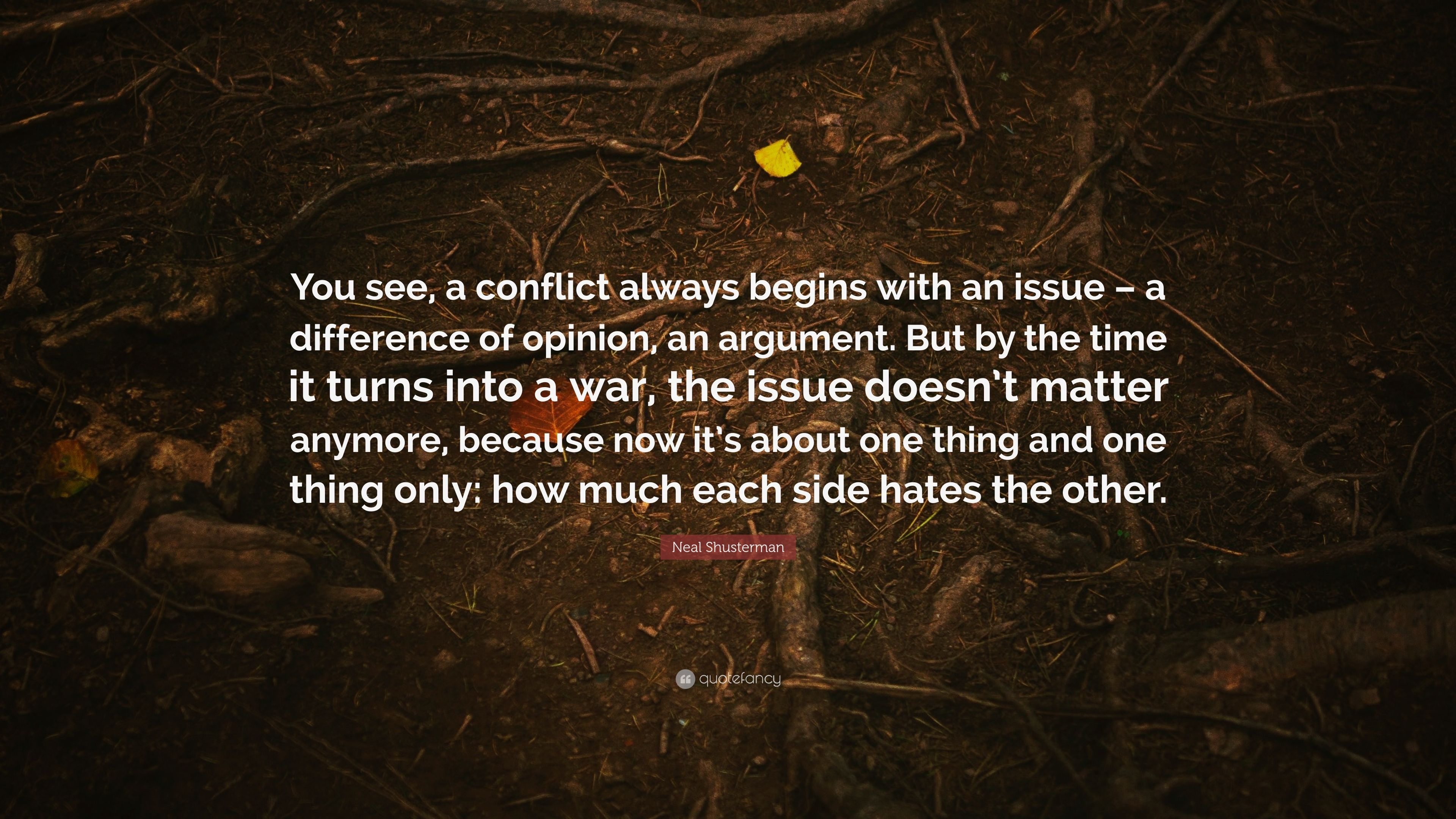 Neal Shusterman Quote You See A Conflict Always Begins With An