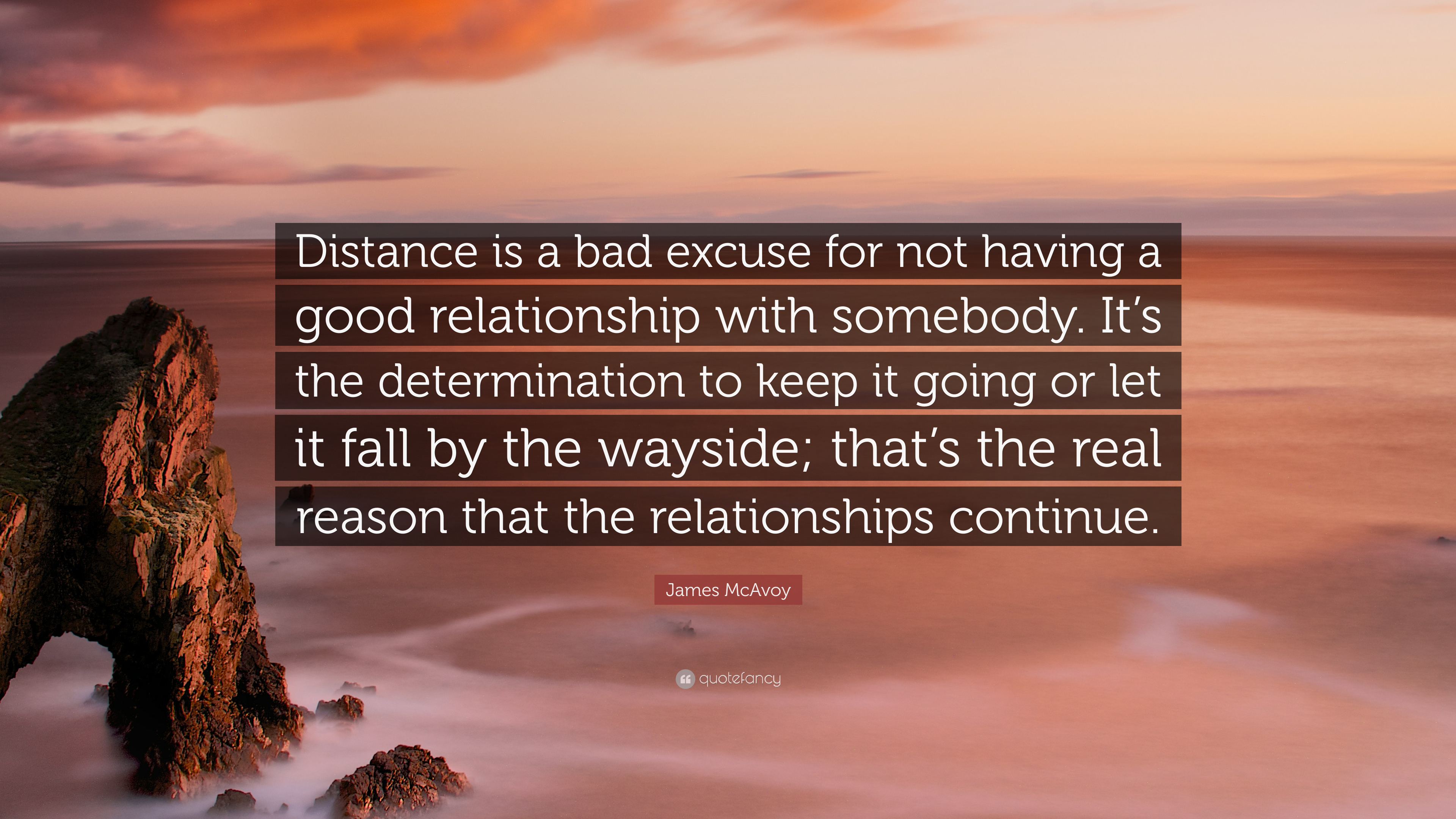 "james mcavoy quote ""distance is a bad excuse for not having a"