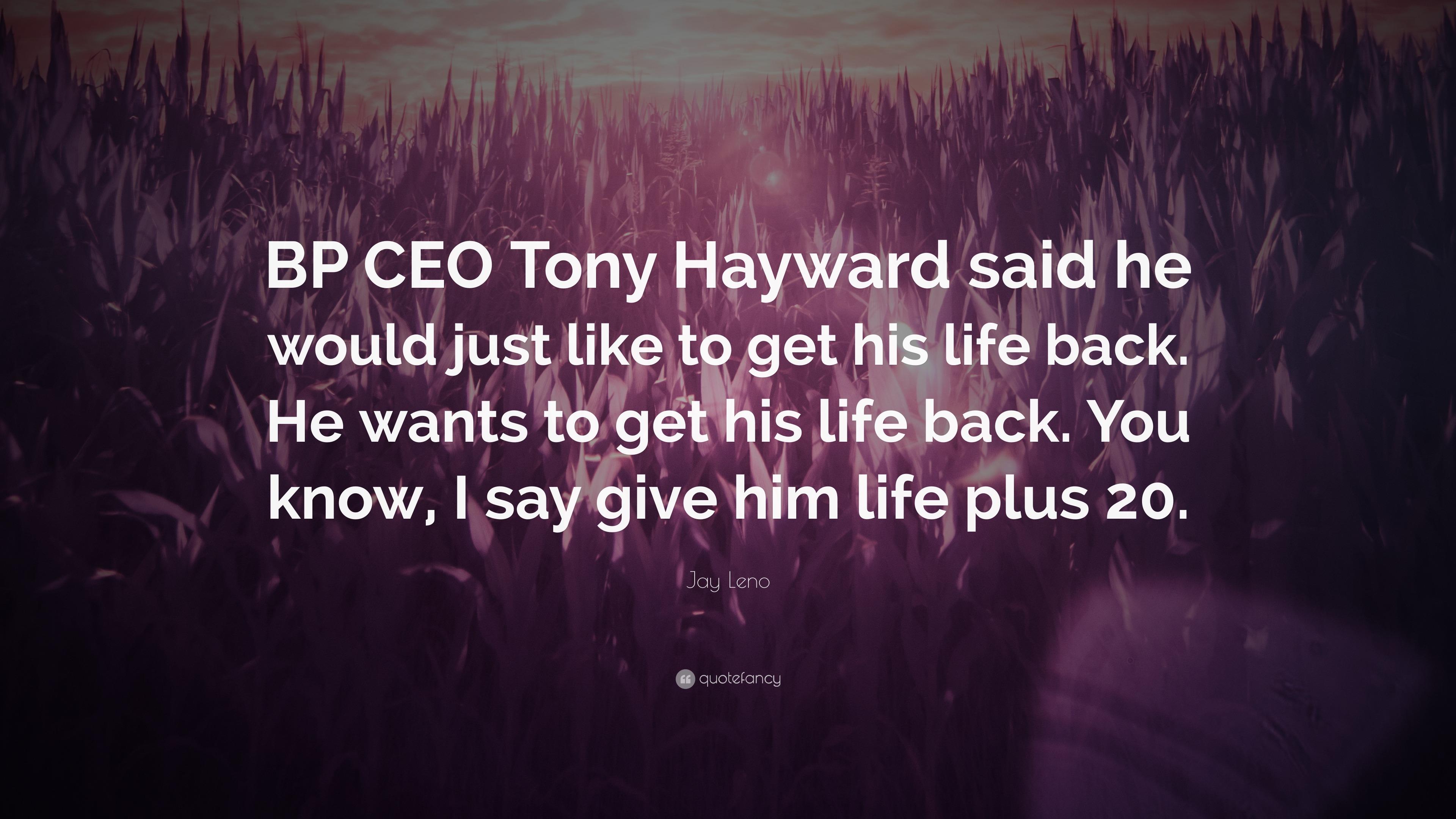 "Jay Leno Quote: ""BP CEO Tony Hayward Said He Would Just"