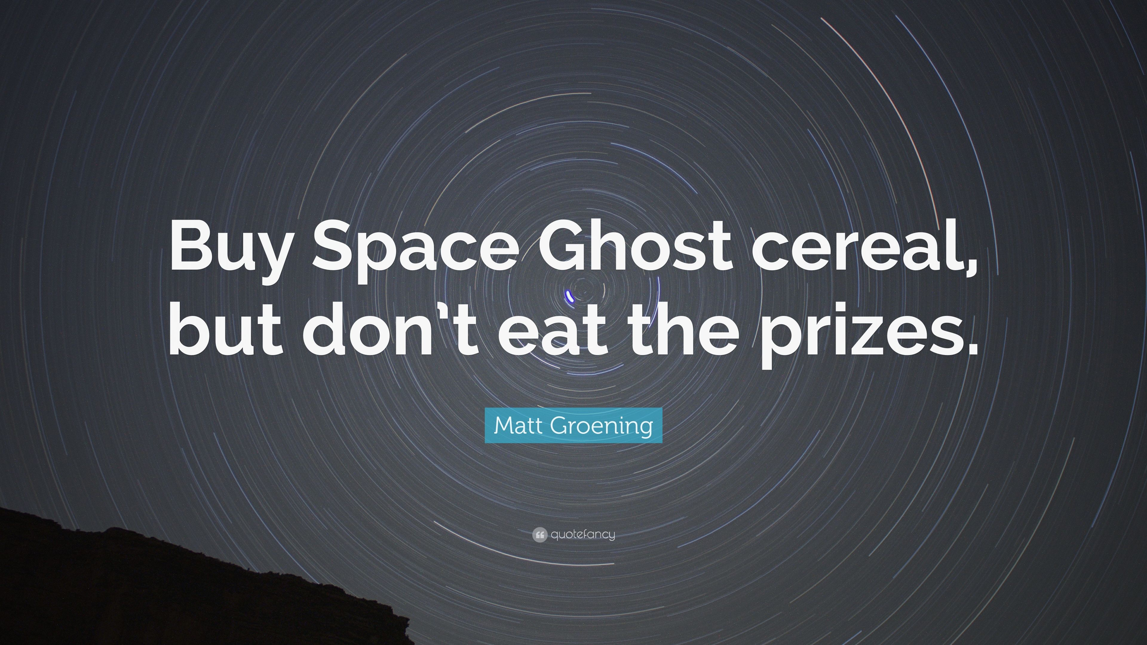 Matt Groening Quote Buy Space Ghost Cereal But Dont Eat The