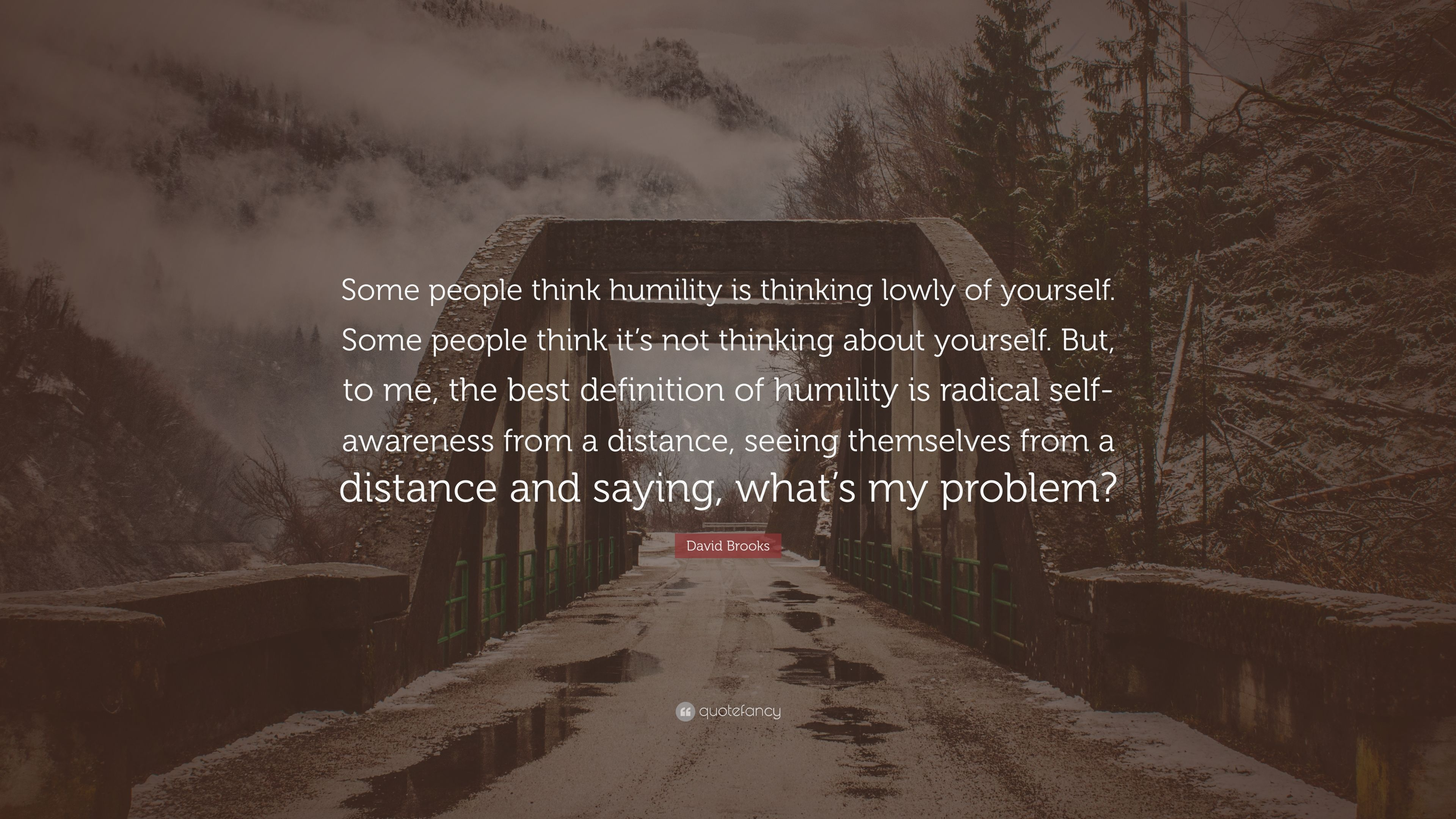 David Brooks Quote: U201cSome People Think Humility Is Thinking Lowly Of  Yourself. Some