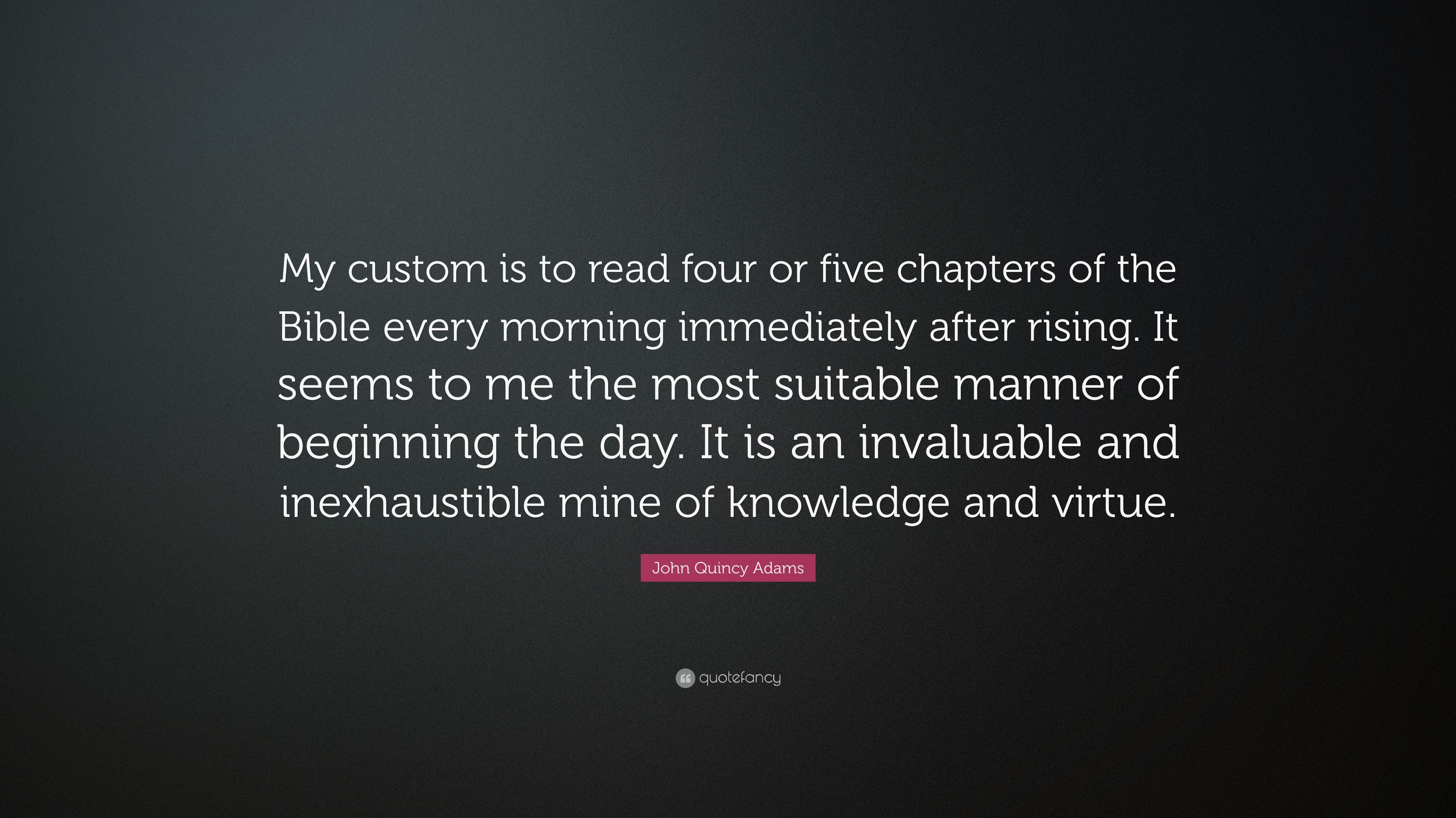 """John Quincy Adams Quote: """"My custom is to read four or five chapters"""